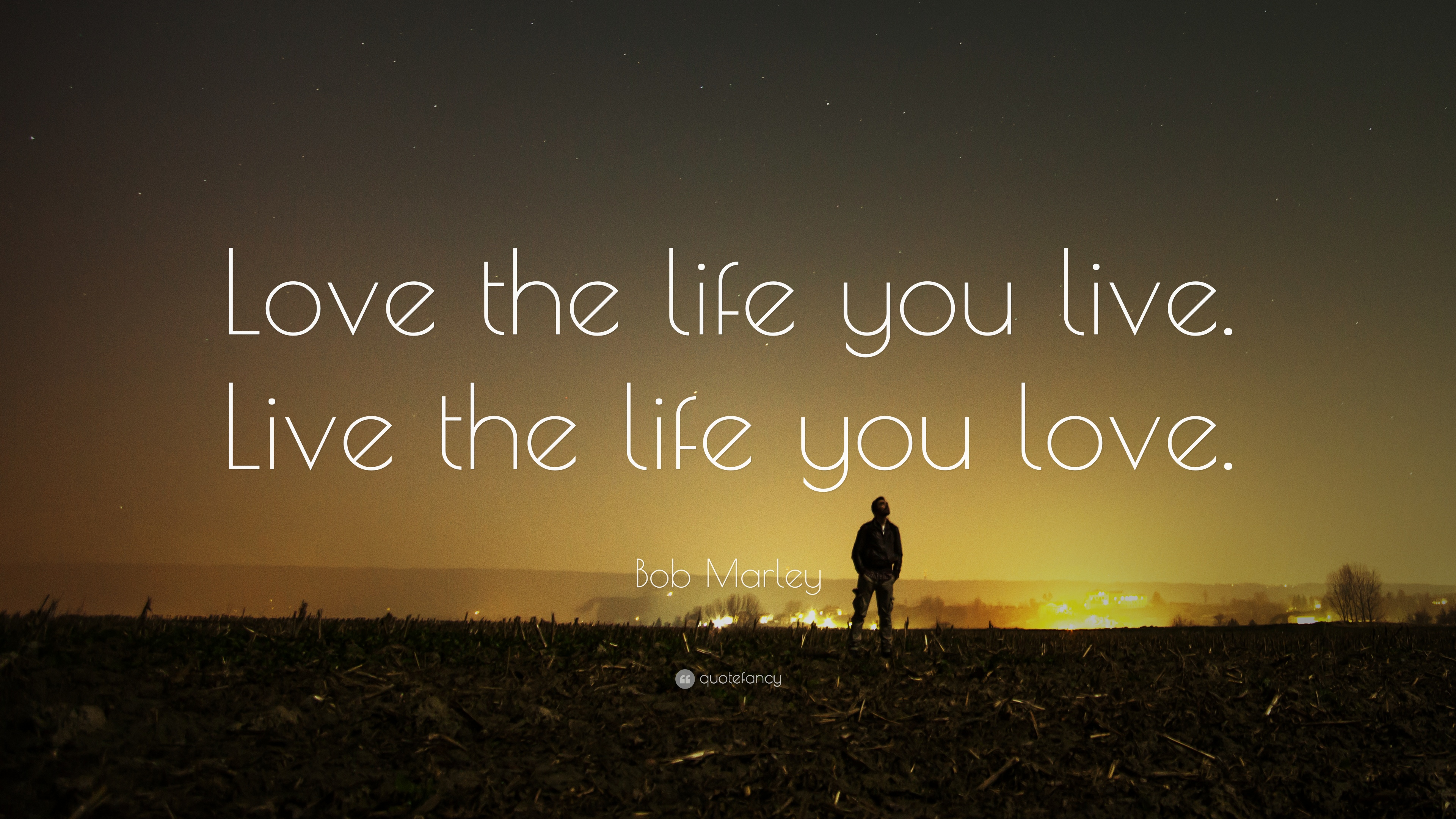 "Love Quotes About Life: Bob Marley Quote: ""Love The Life You Live. Live The Life"