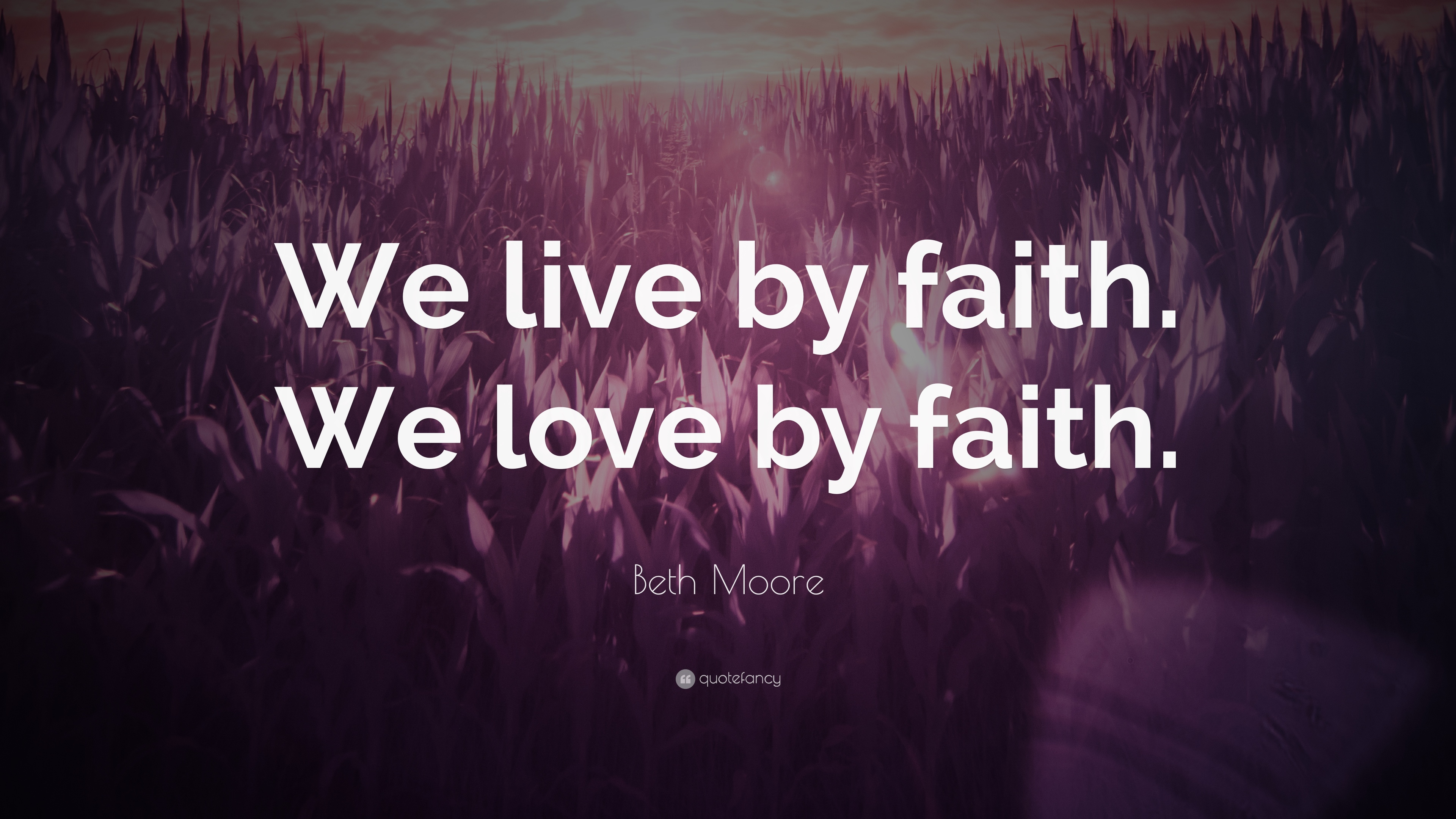 "Love And Faith Quotes Beth Moore Quote ""We Livefaithwe Lovefaith."" 10"