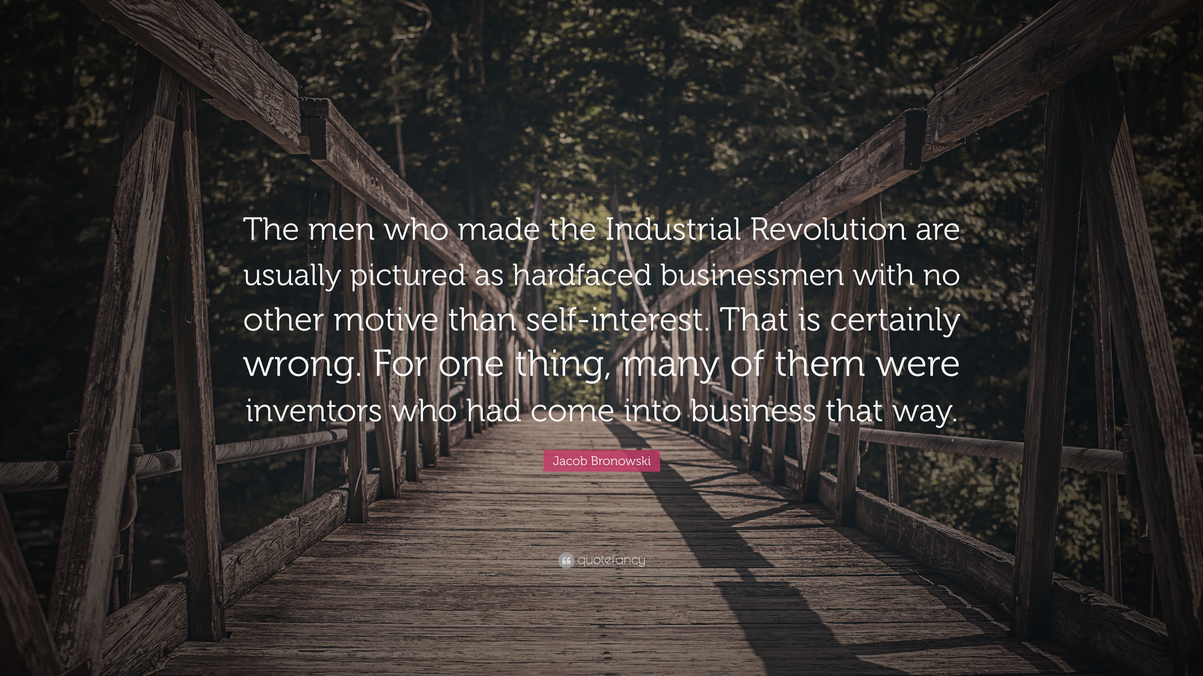 Jacob Bronowski Quote The Men Who Made The Industrial Revolution