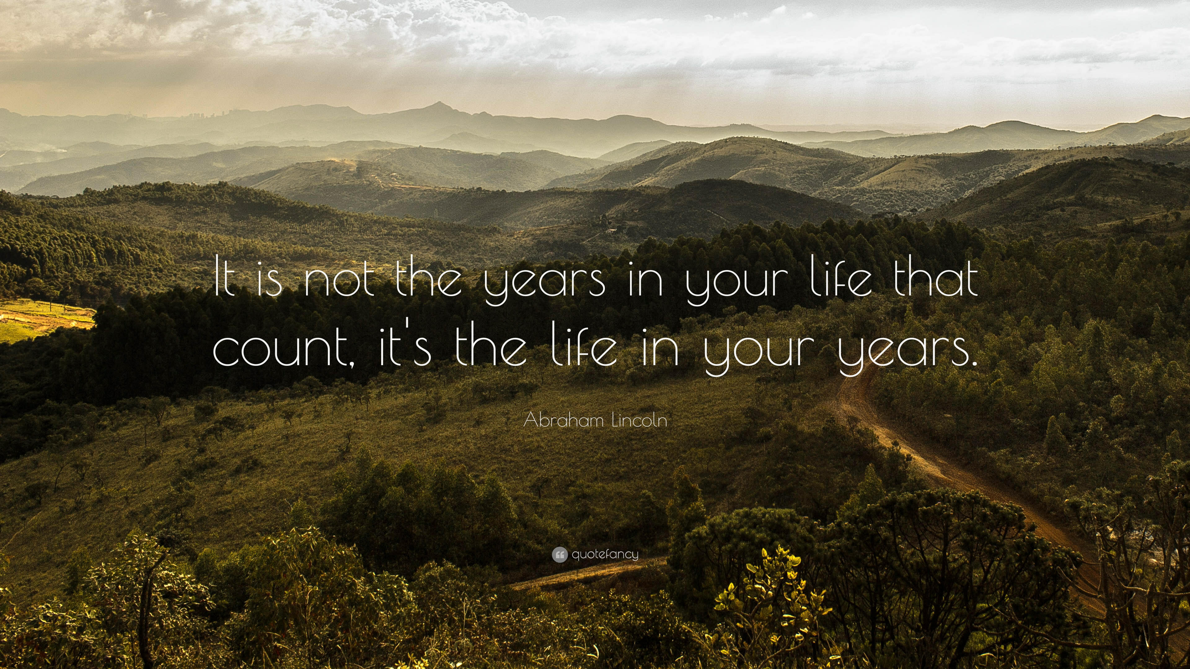Abraham Lincoln Quote: U201cIt Is Not The Years In Your Life That Count,