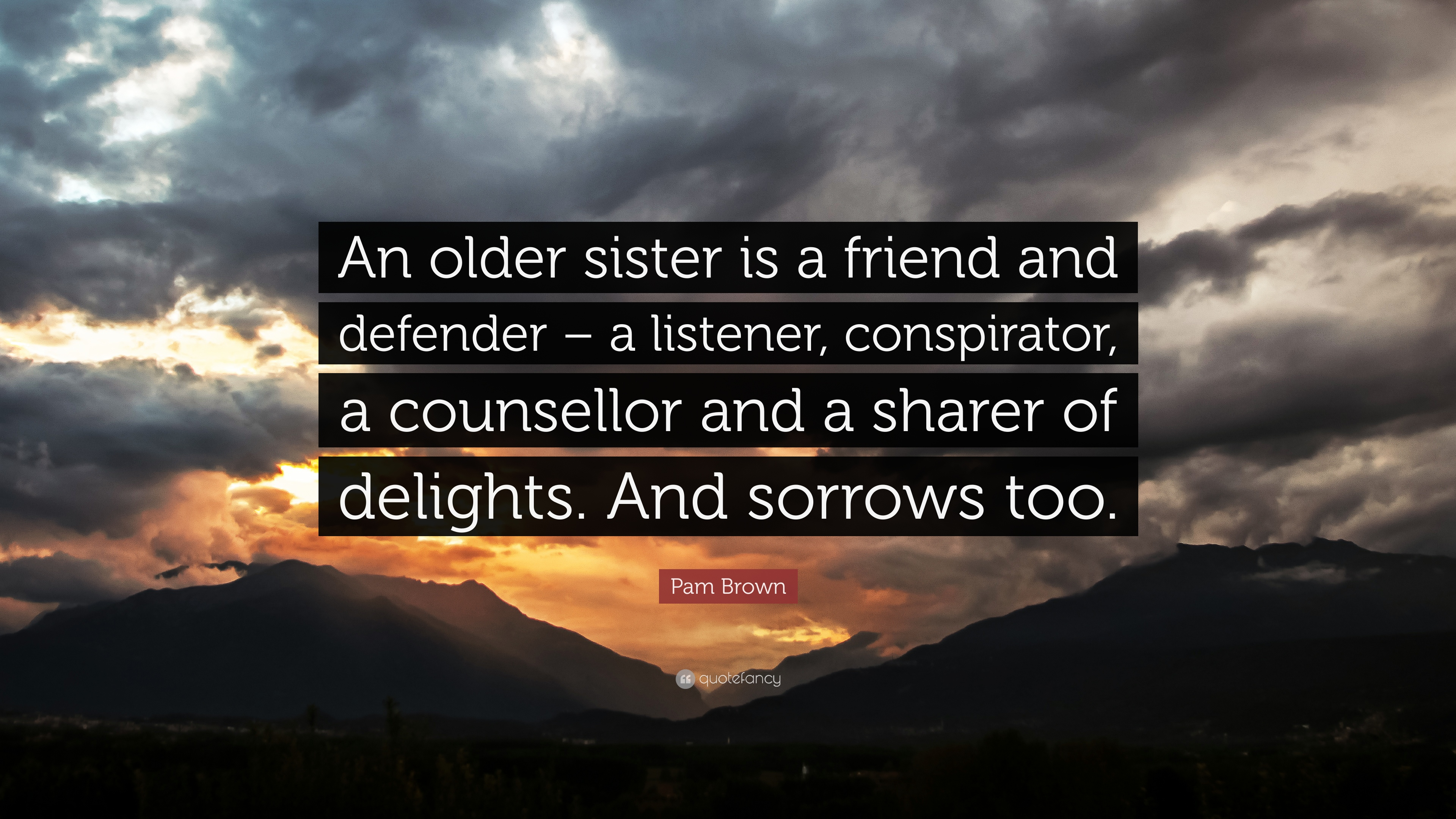 "Pam Brown Quote: ""An older sister is a friend and defender – a"