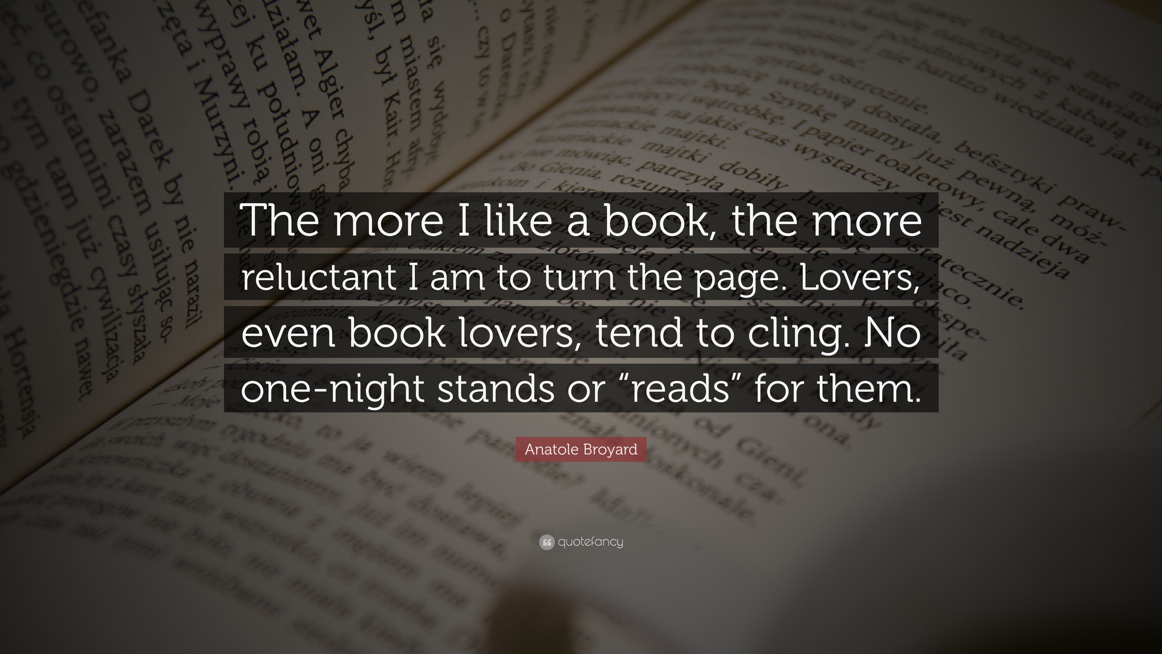 "Turn The Page Quotes Anatole Broyard Quote ""The More I Like A Book The More Reluctant"