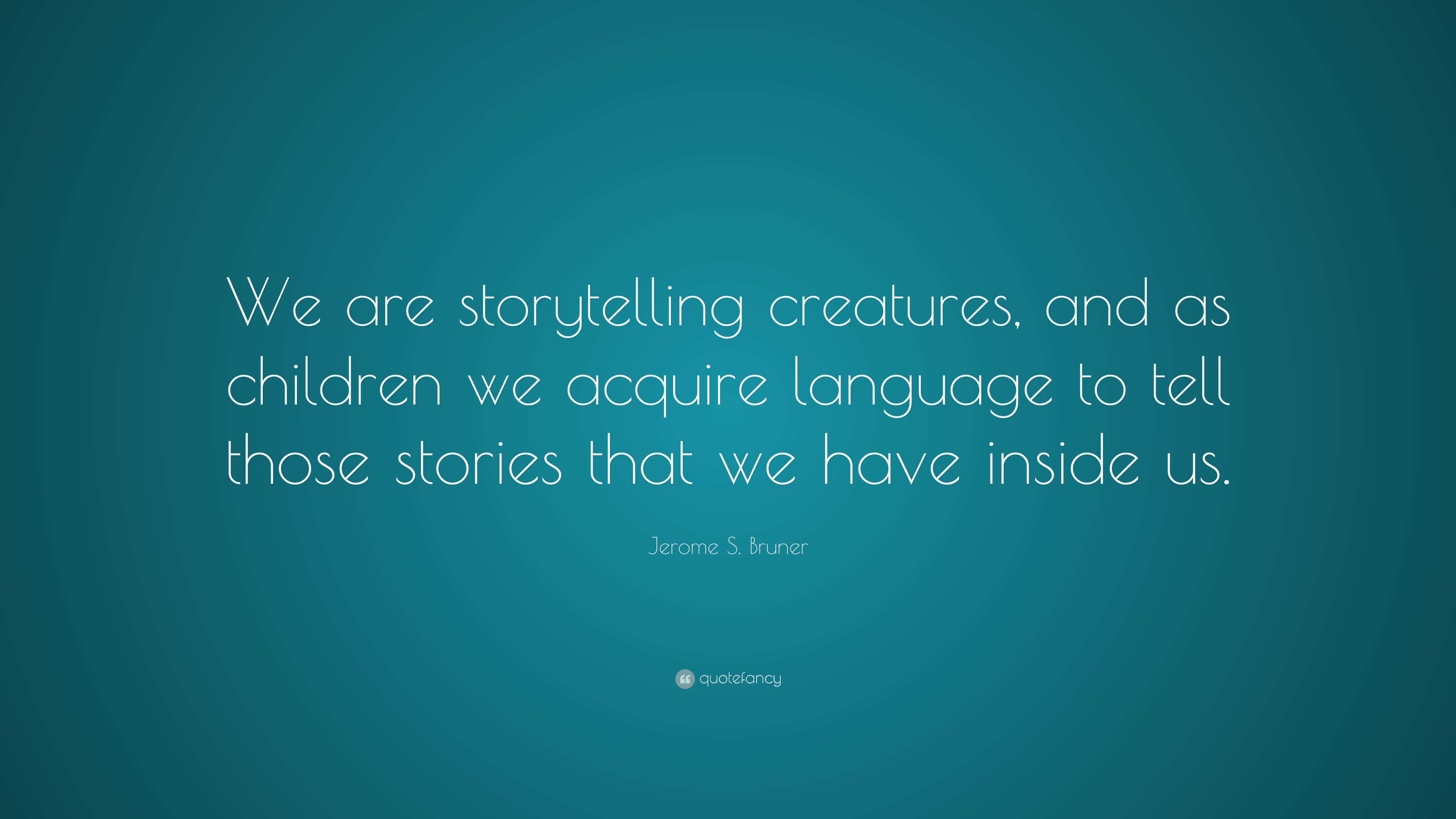 "Storytelling Quotes Jerome Sbruner Quote ""We Are Storytelling Creatures And As"