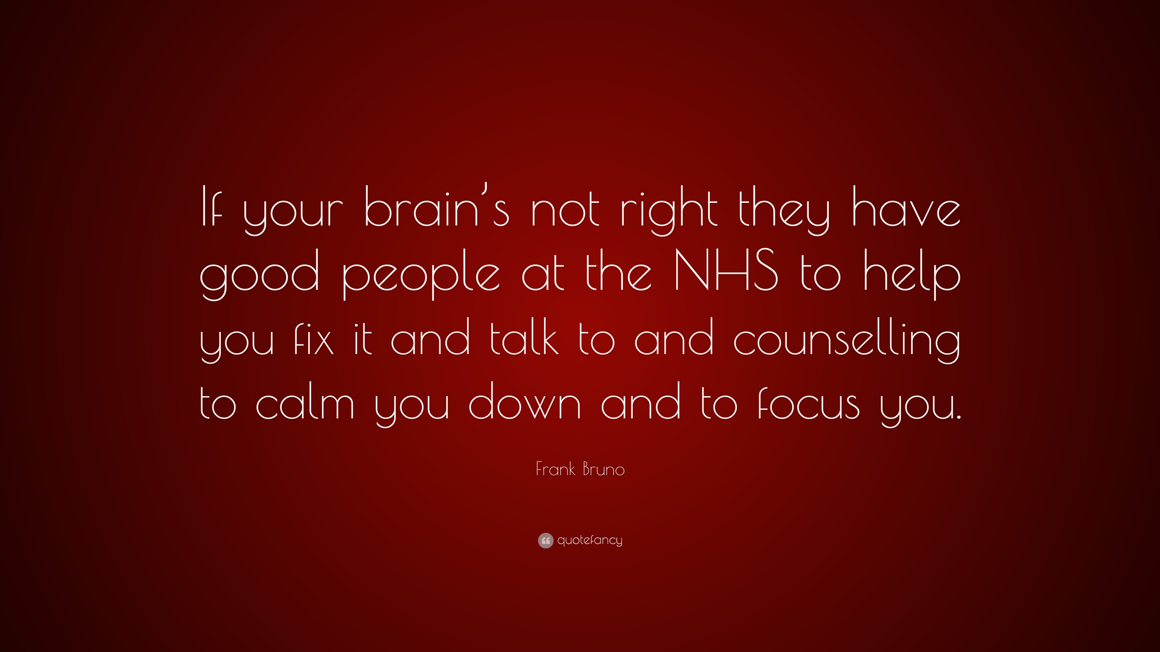 Frank Bruno Quote If Your Brains Not Right They Have Good People