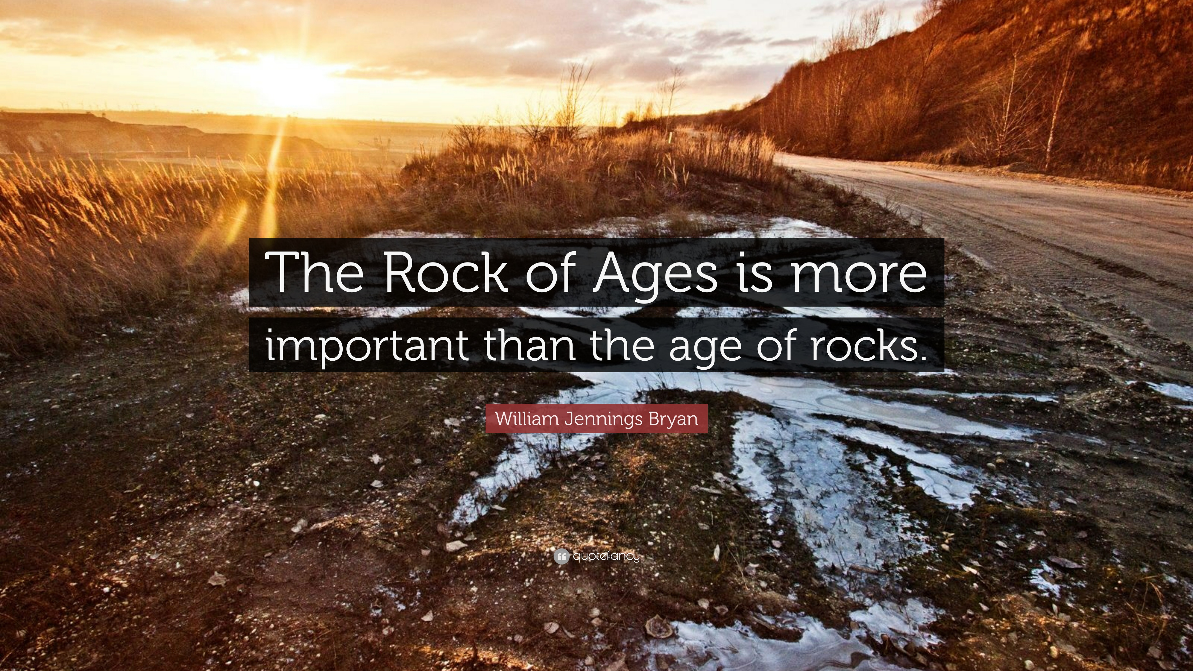William Jennings Bryan Quote The Rock Of Ages Is More Important