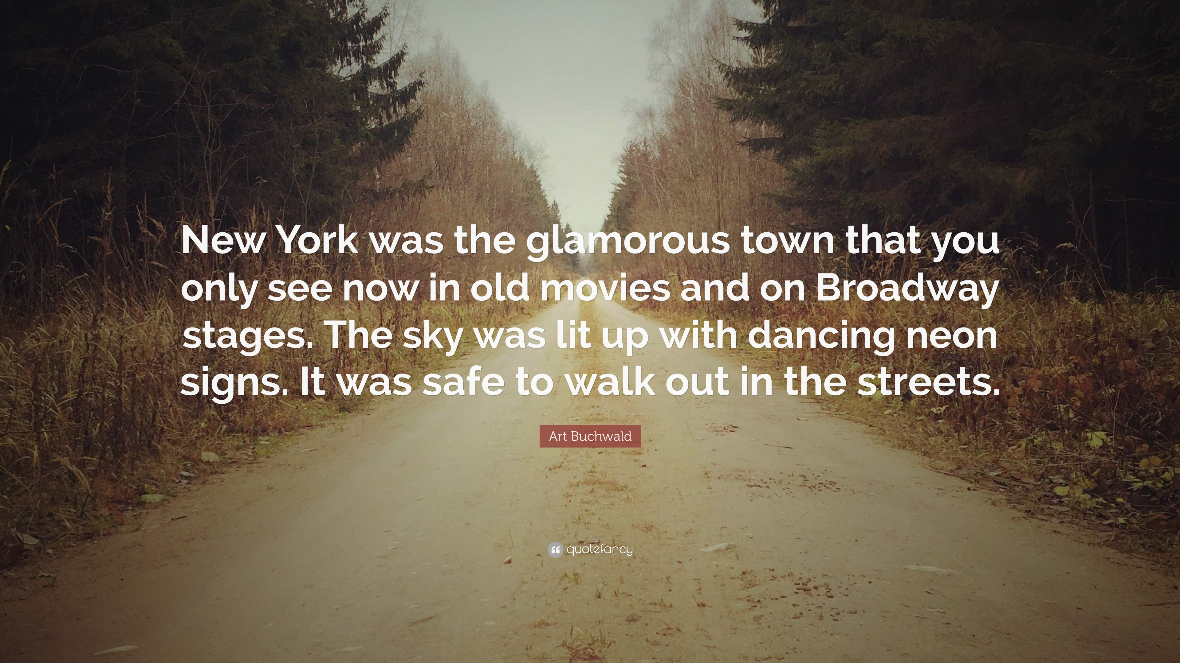 "Out With The Old In With The New Quotes: Art Buchwald Quote: ""New York Was The Glamorous Town That"