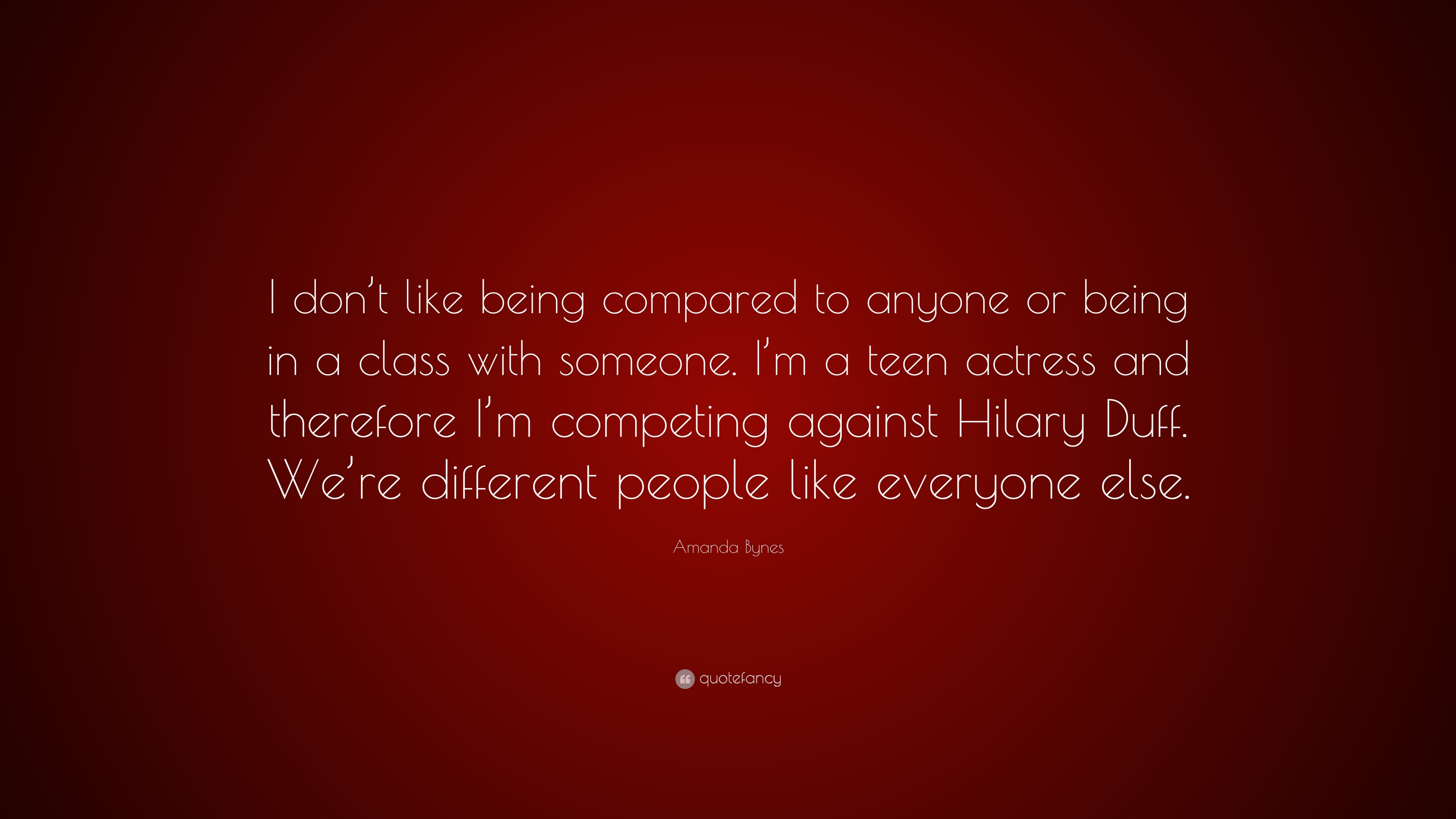 Amanda Bynes Quote I Dont Like Being Compared To Anyone Or Being