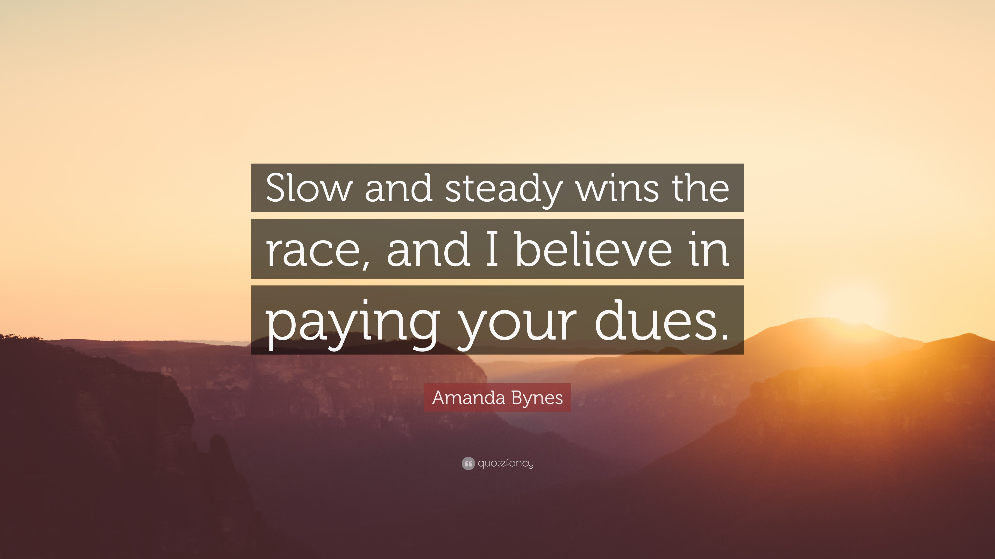 Amanda Bynes Quote Slow And Steady Wins The Race And I Believe In Paying Your Dues 7 Wallpapers Quotefancy