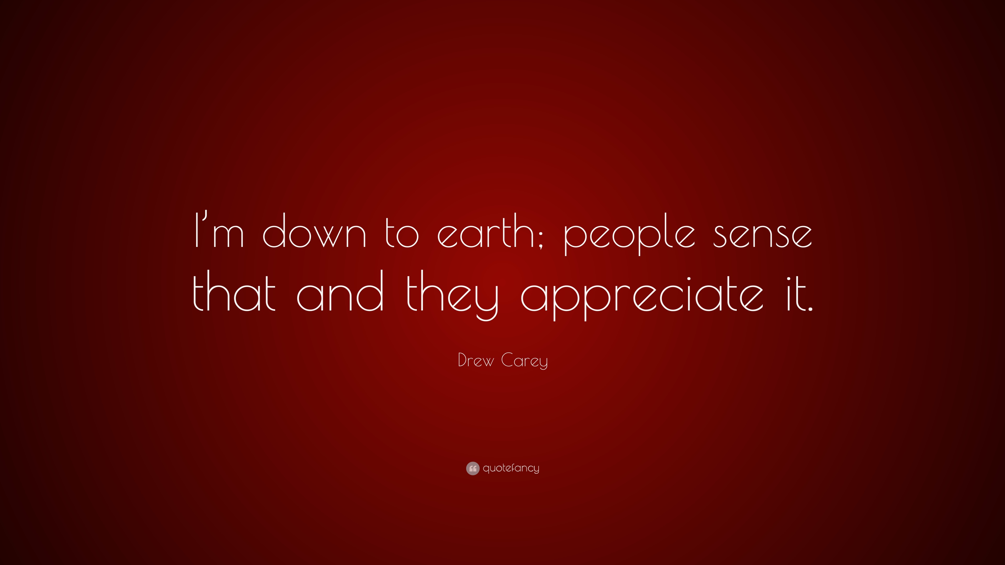 "Drew Carey Quote: ""I'm Down To Earth; People Sense That"