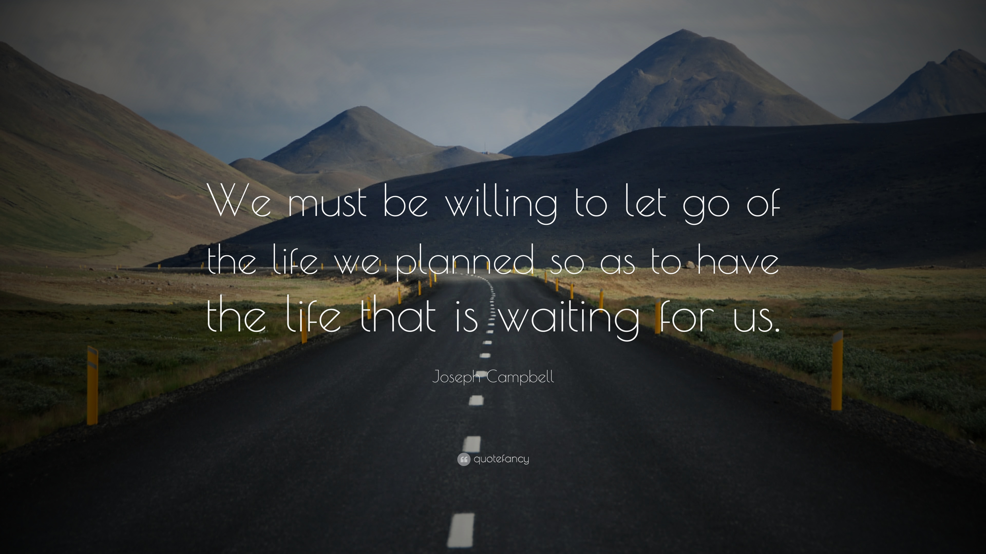 Joseph Campbell Quote: U201cWe Must Be Willing To Let Go Of The Life We Great Ideas