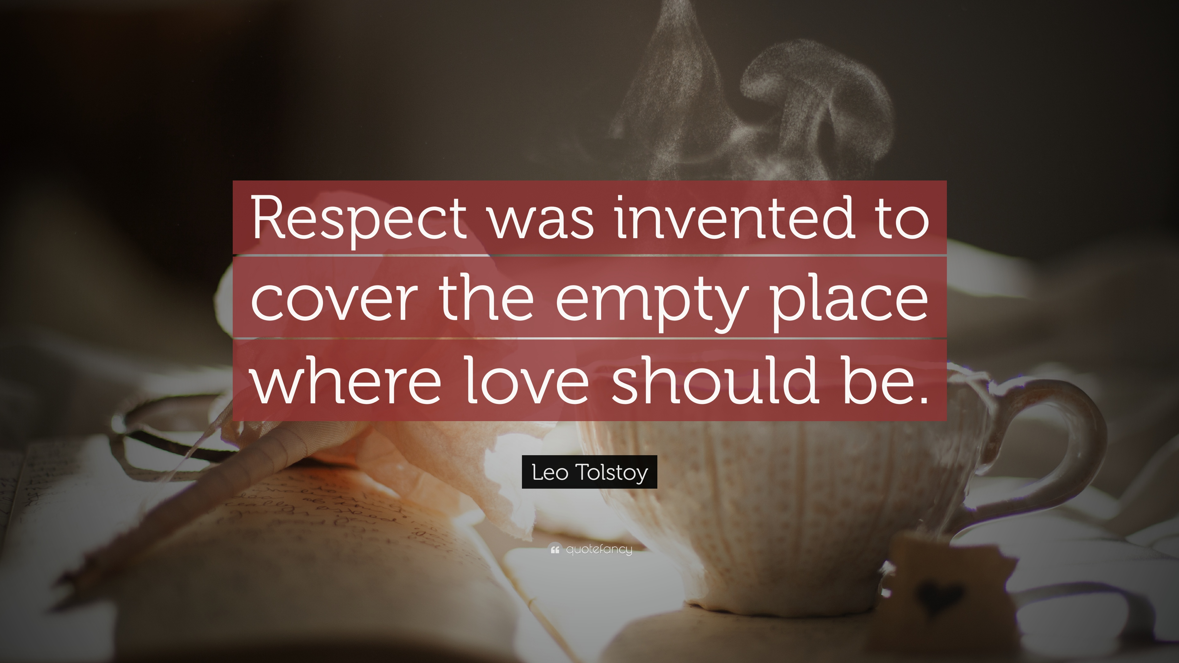 Leo Tolstoy Quote Respect Was Invented To Cover The Empty Place