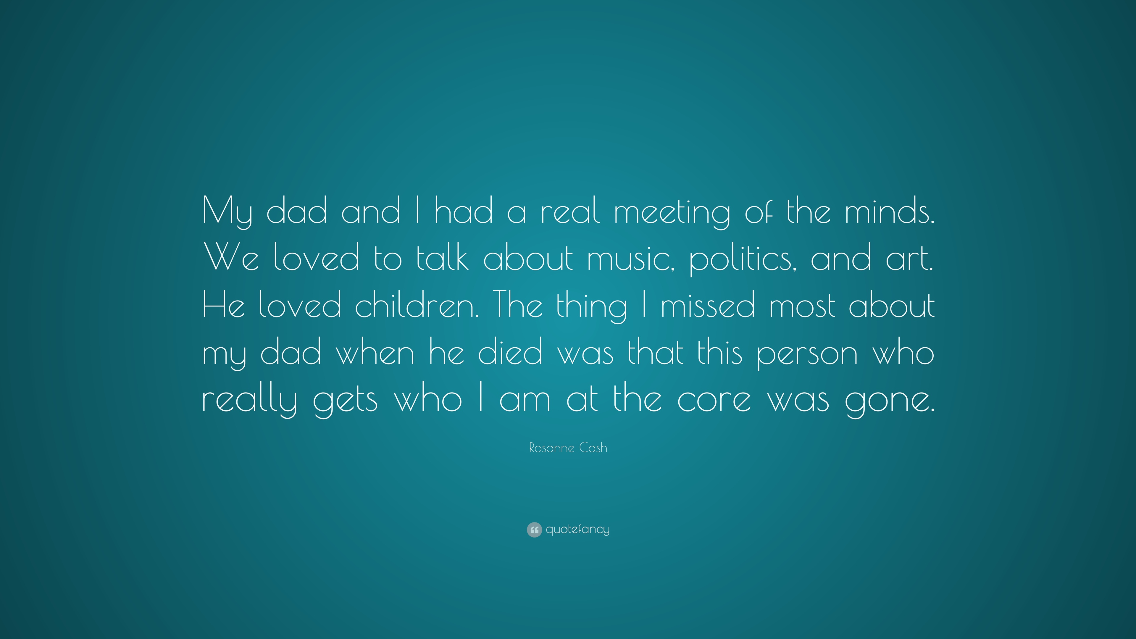 """Rosanne Cash Quote: """"My dad and I had a real meeting of the ..."""