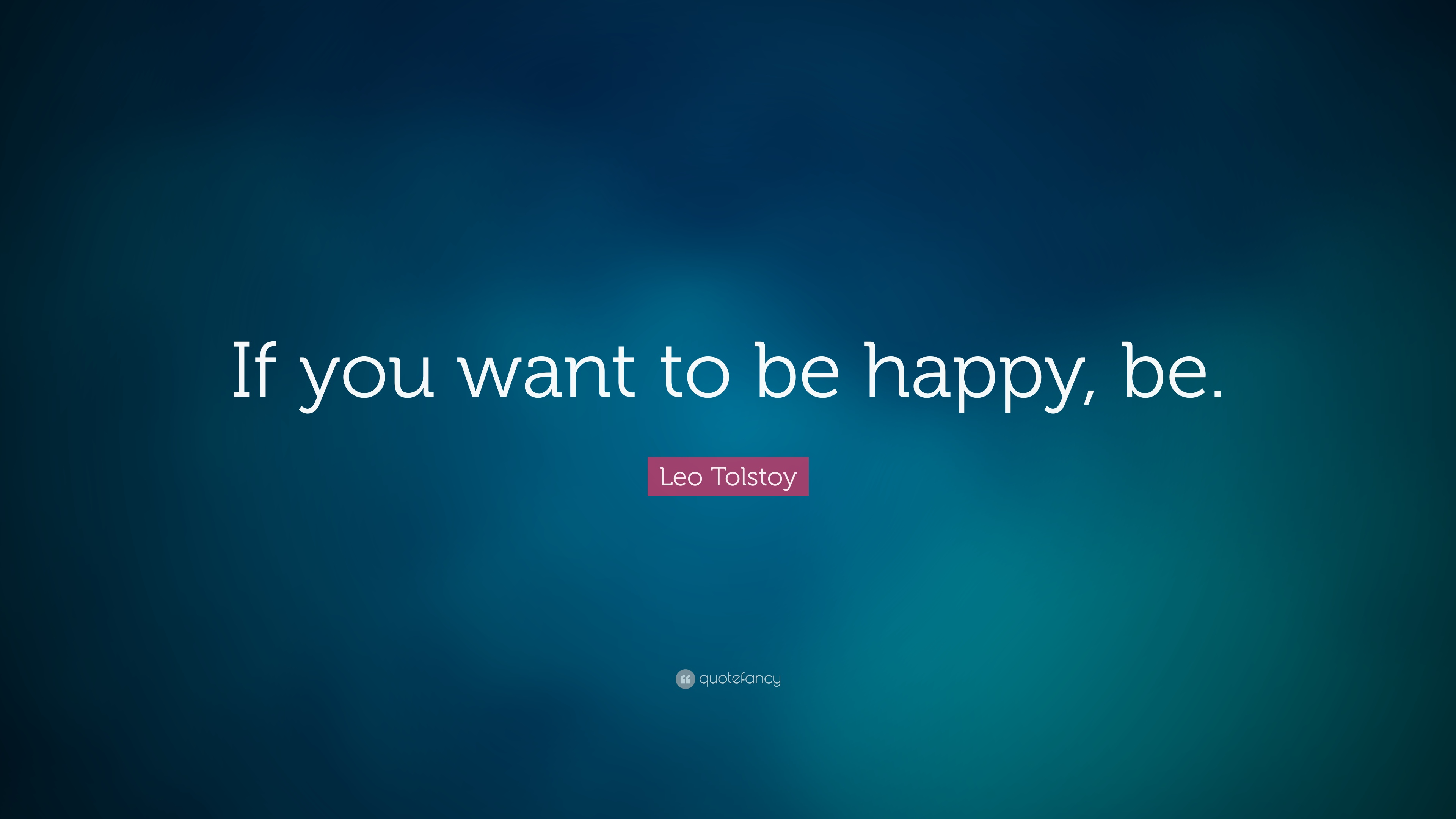 Leo Tolstoy Quote If You Want To Be Happy Be 23 Wallpapers Quotefancy