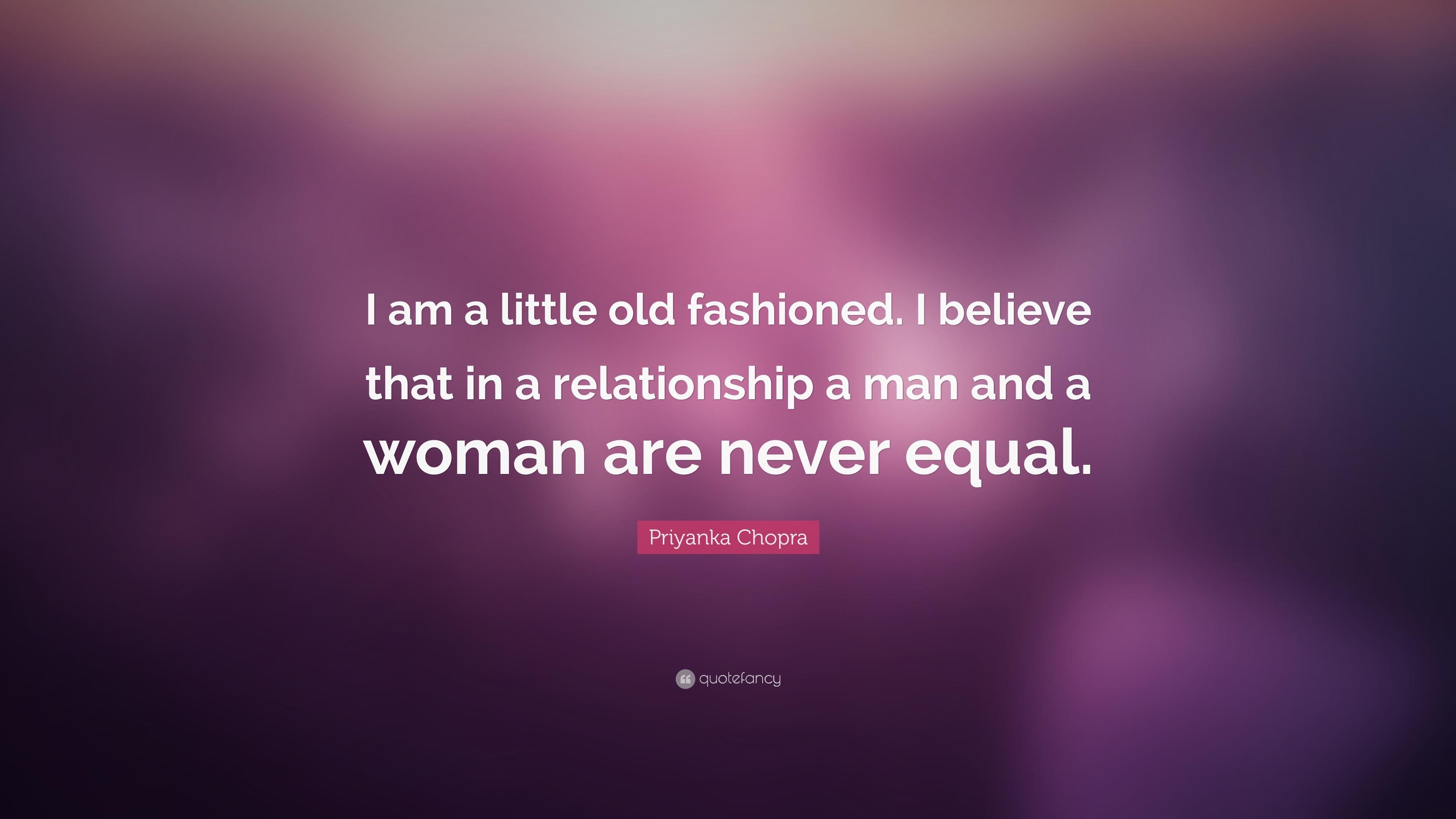 "Old Fashioned Man Quotes: Priyanka Chopra Quote: ""I Am A Little Old Fashioned. I"