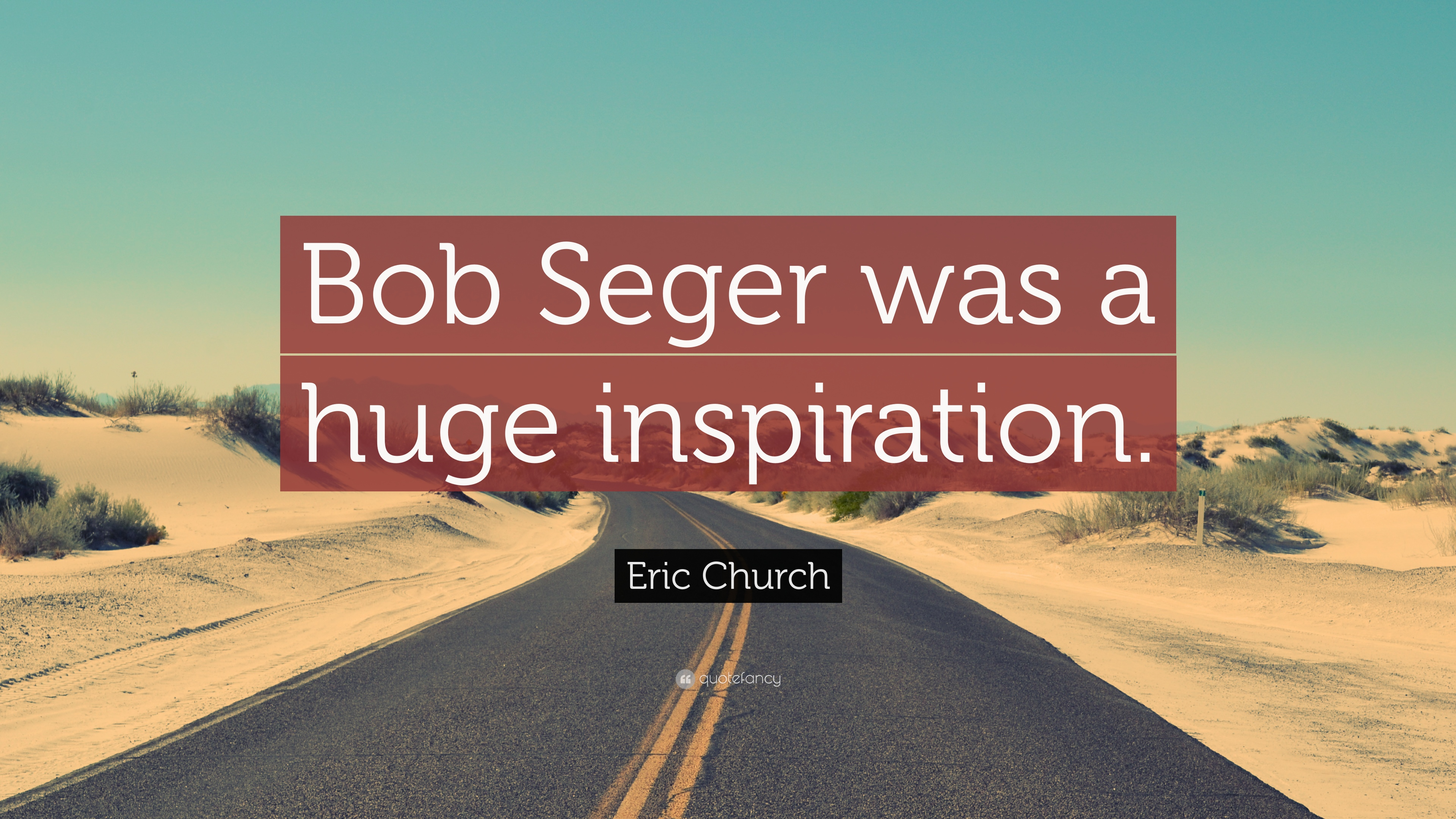"""Eric Church Quote: """"Bob Seger was a huge inspiration."""" (7 ..."""