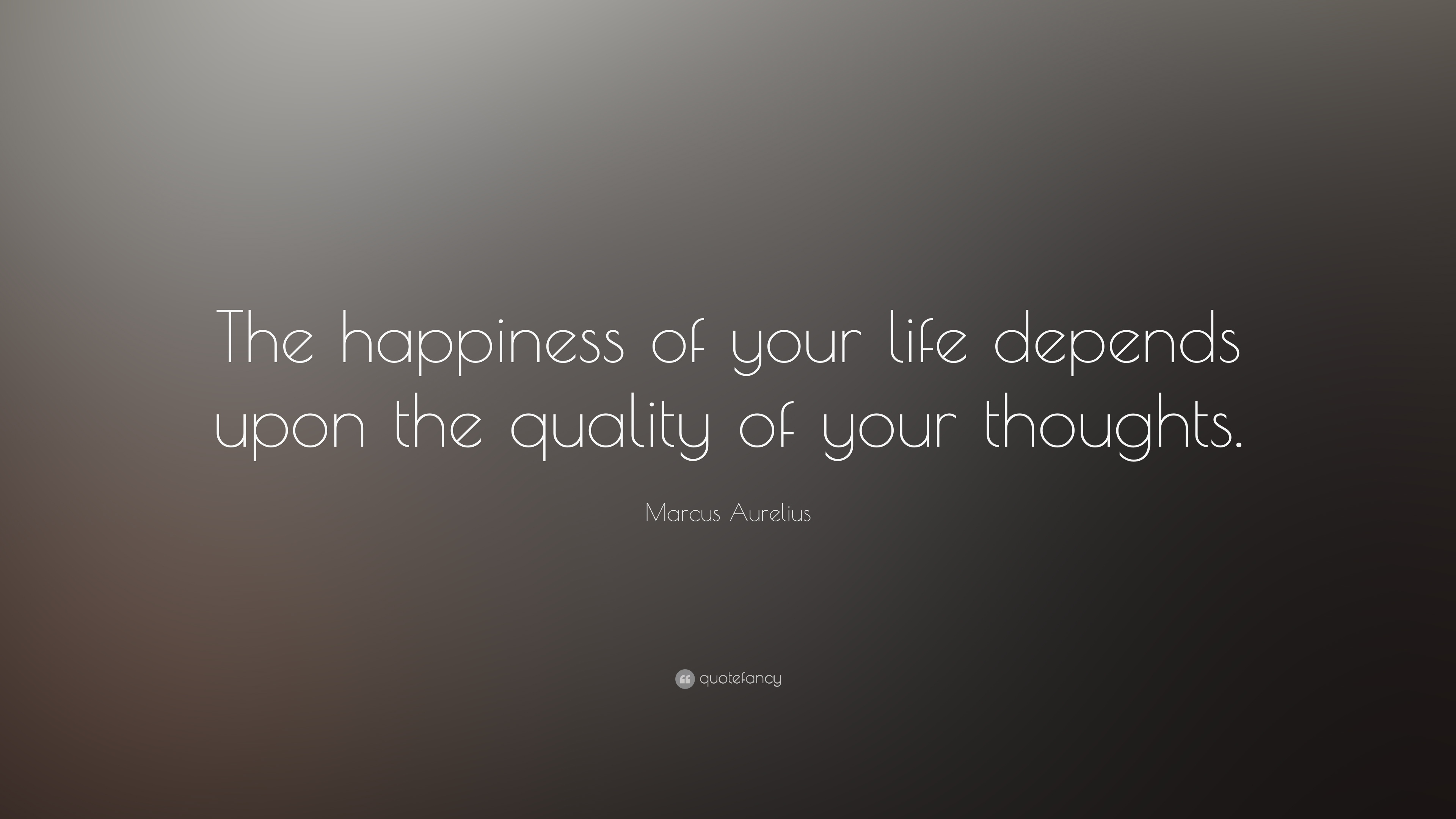 Marcus Aurelius Quote The Happiness Of Your Life Depends Upon The