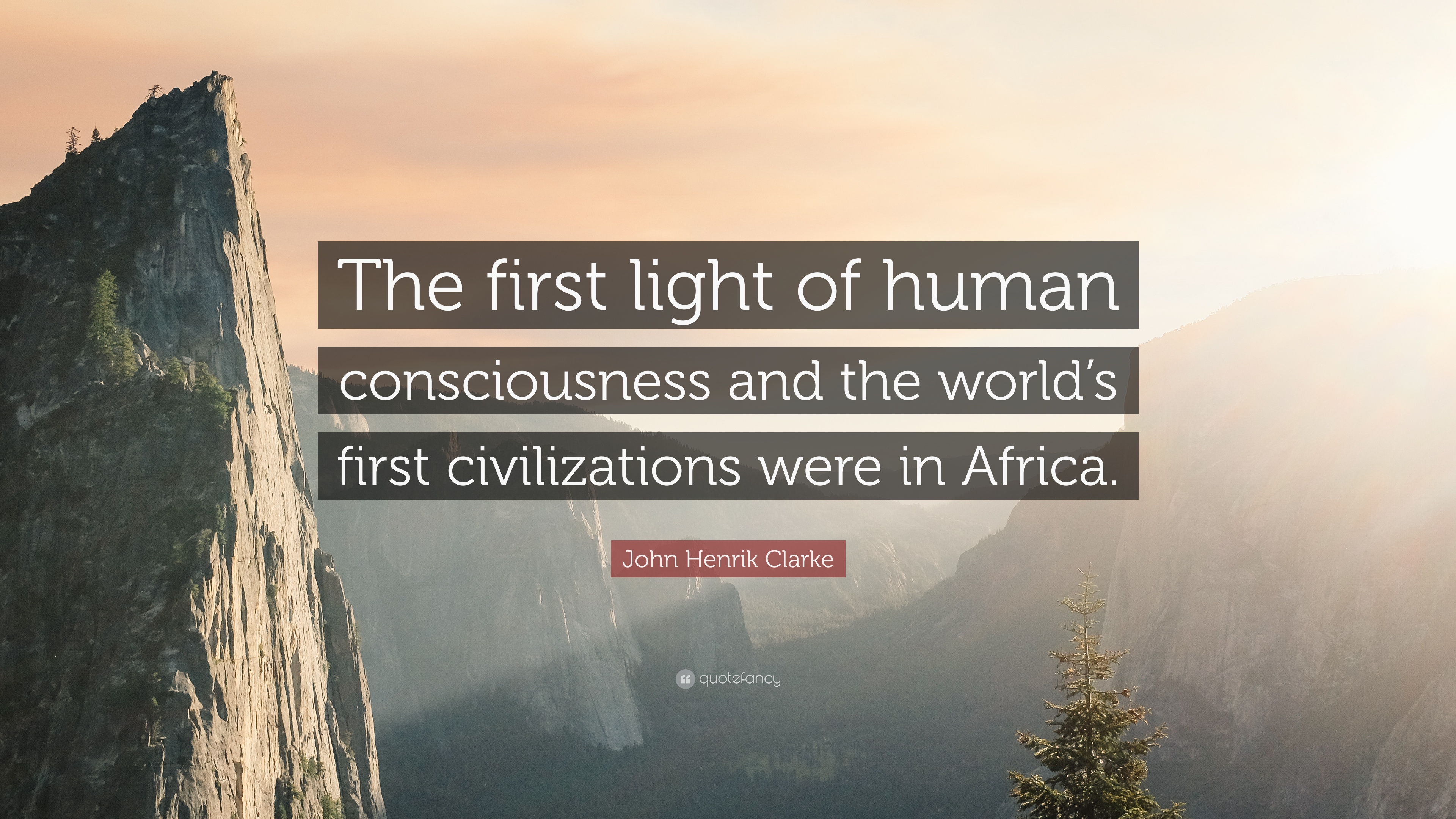 "John Henrik Clarke Quote: ""The first light of human consciousness and the  world's first"