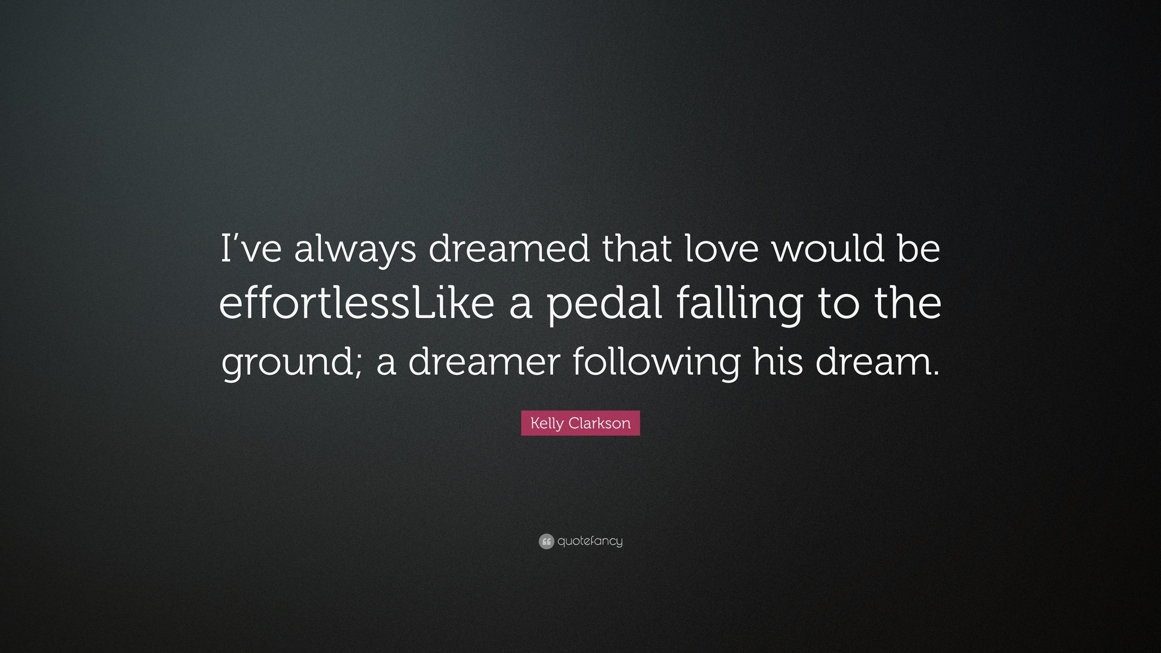 Kelly Clarkson Quote: U201cIu0027ve Always Dreamed That Love Would Be  EffortlessLike A