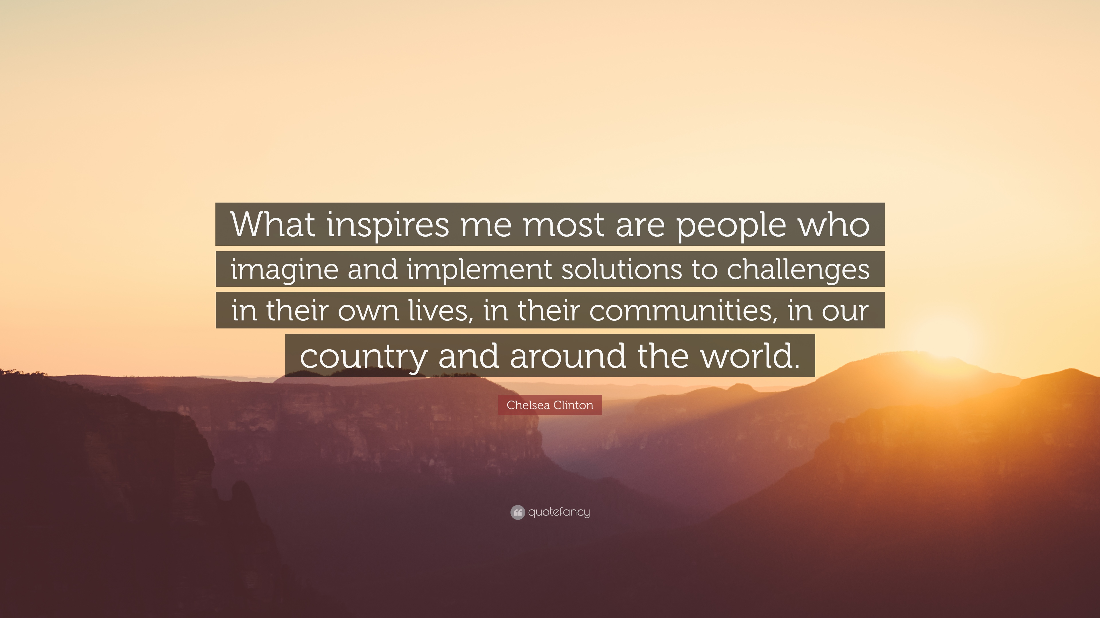 chelsea clinton quote what inspires me most are people who chelsea clinton quote what inspires me most are people who imagine and implement solutions