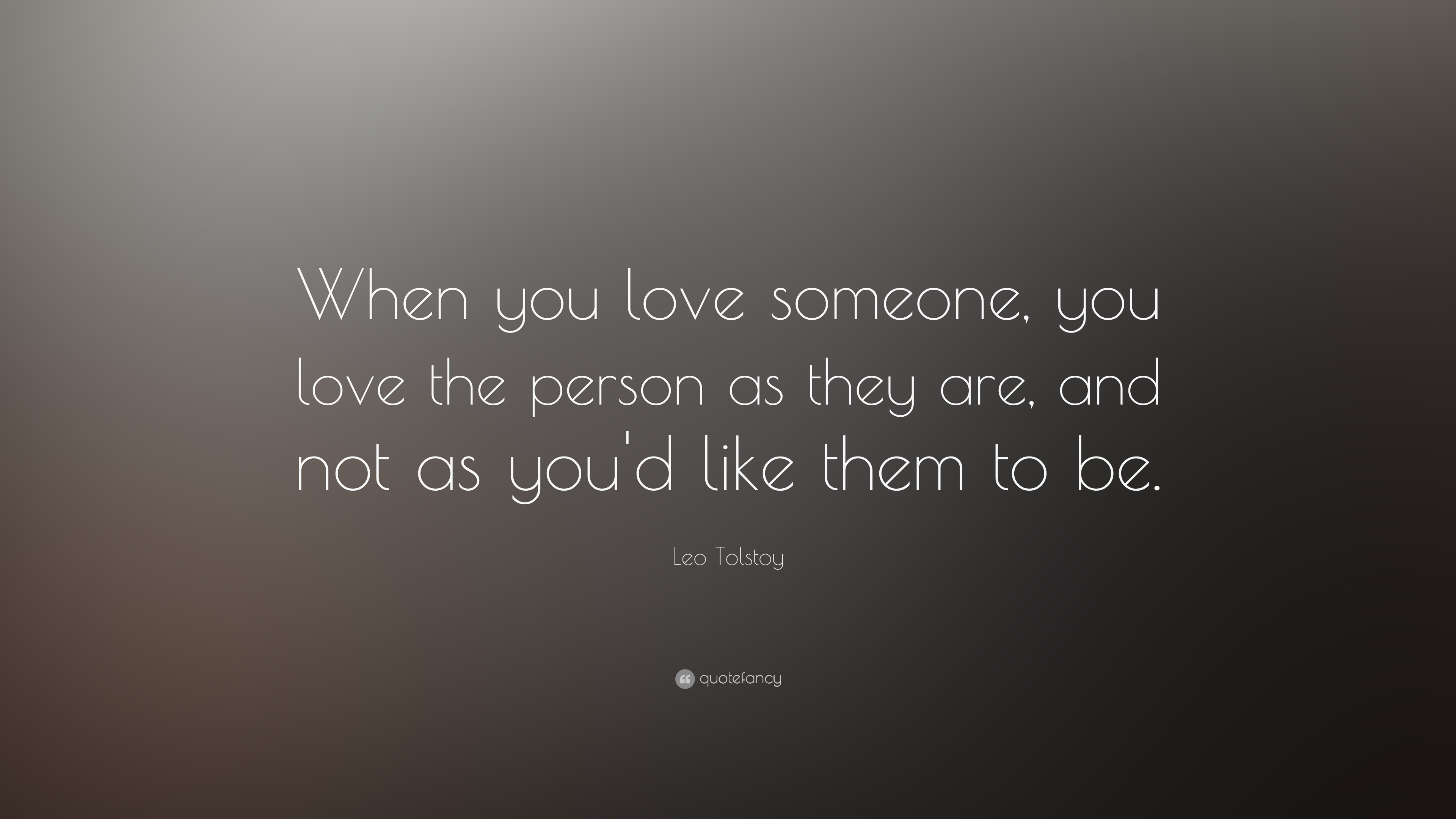 leo tolstoy quote when you love someone you love the