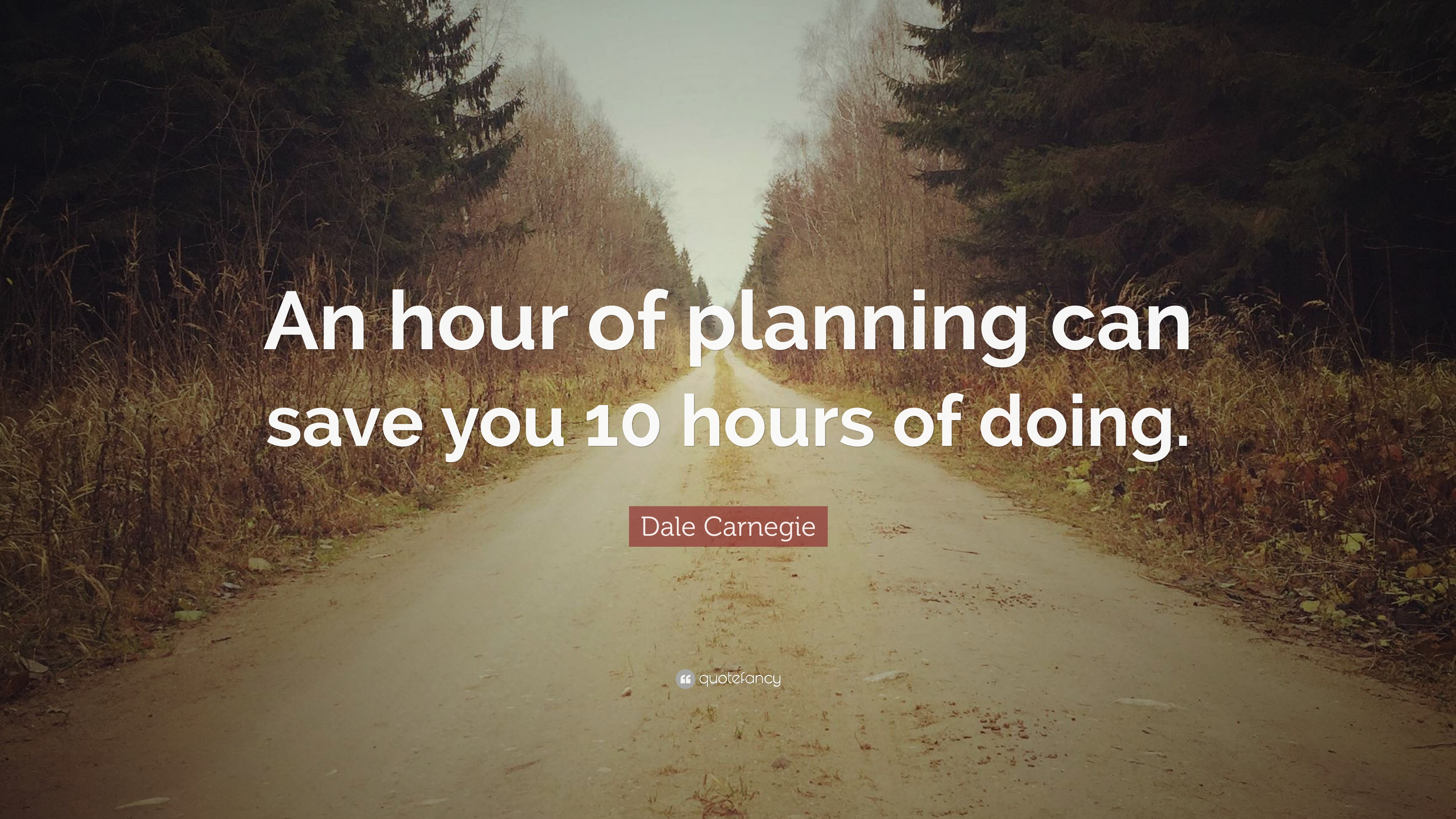 "Planning Quotes Dale Carnegie Quote: ""An hour of planning can save you 10 hours of  Planning Quotes"