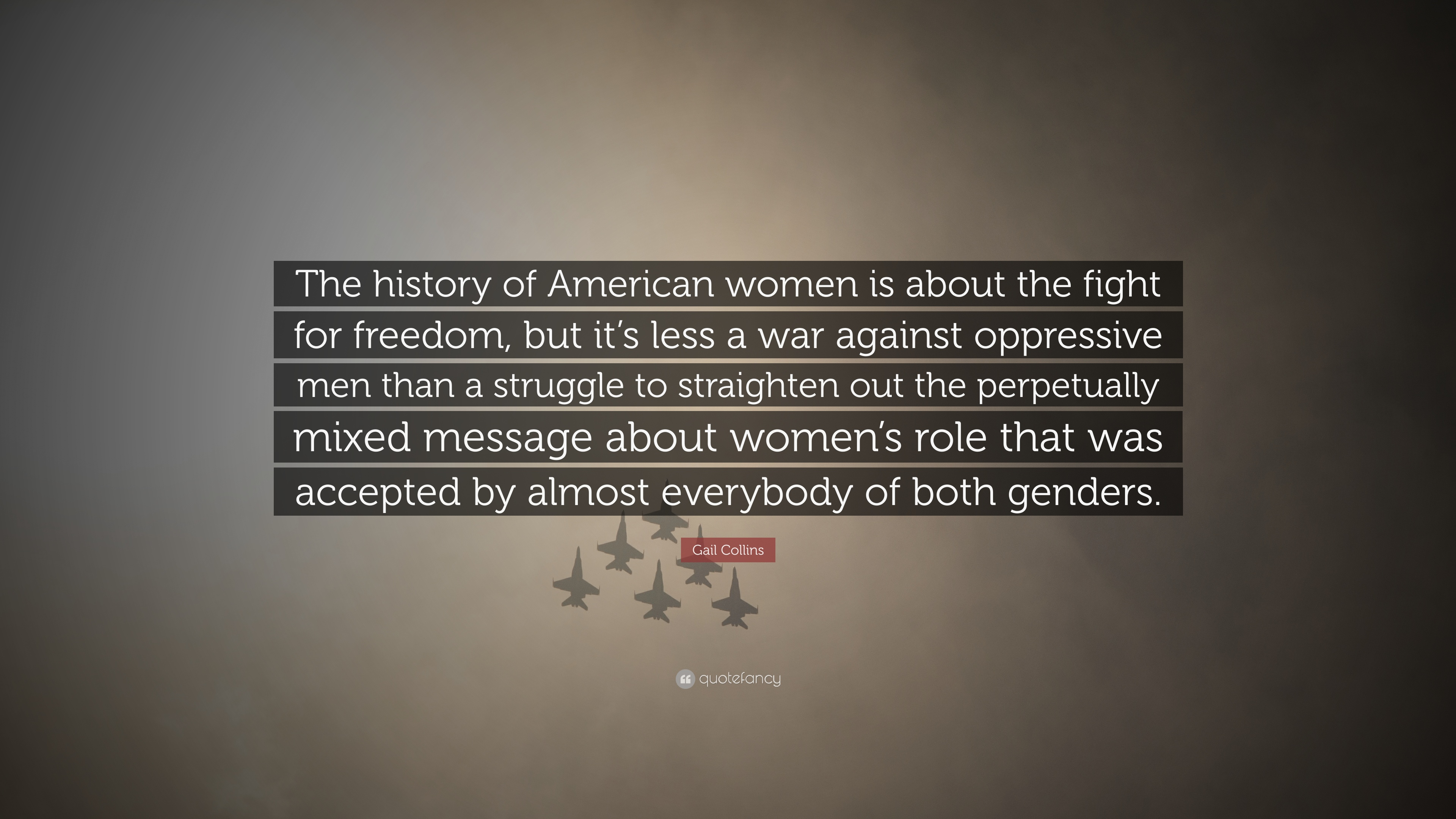 Gail Collins Quote: U201cThe History Of American Women Is About The Fight For  Freedom