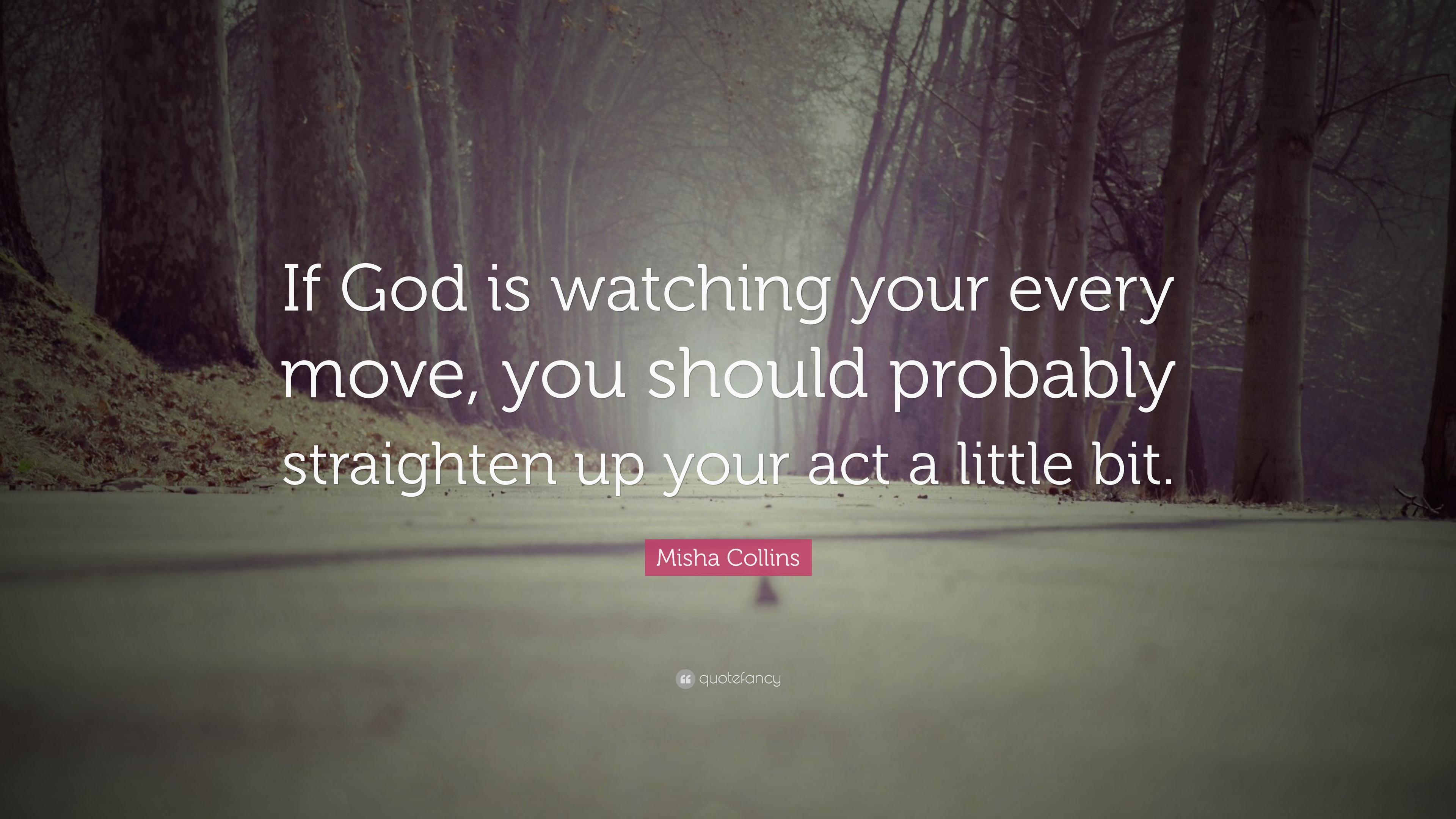 Misha Collins Quote If God Is Watching Your Every Move You Should