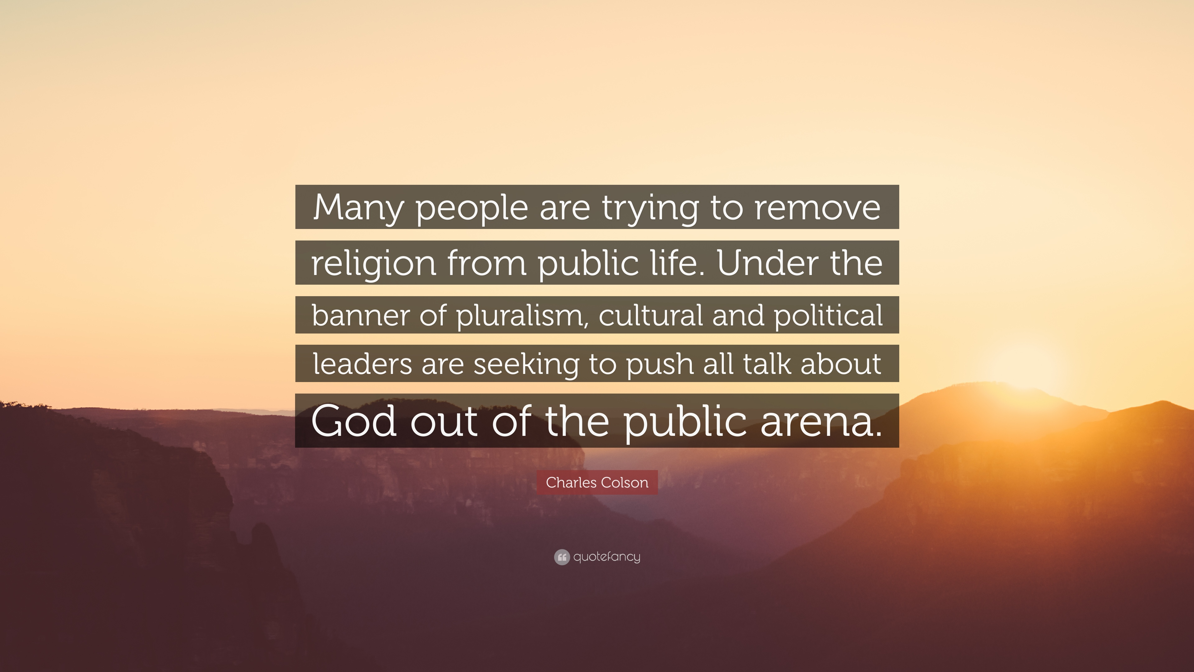 """Charles Colson Quote: """"Many people are trying to remove"""