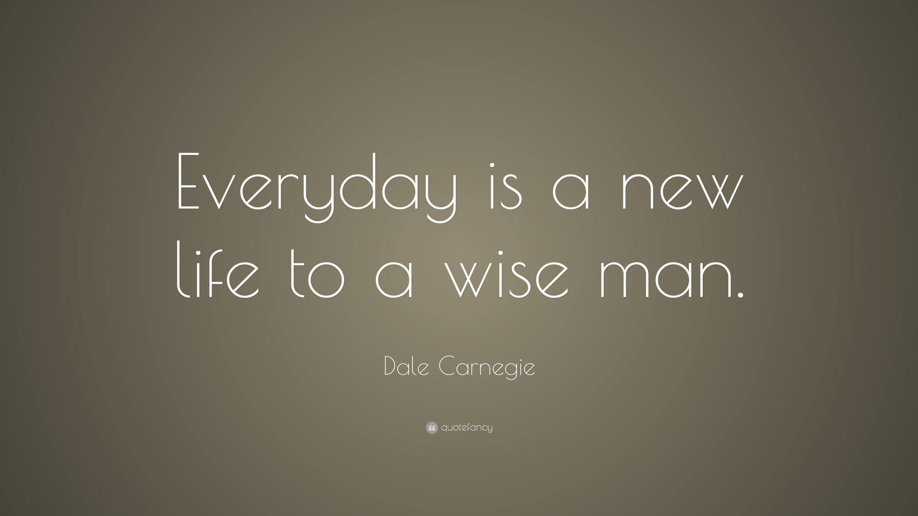 """New Life Quote Entrancing Dale Carnegie Quote """"Everyday Is A New Life To A Wise Man."""" 12"""