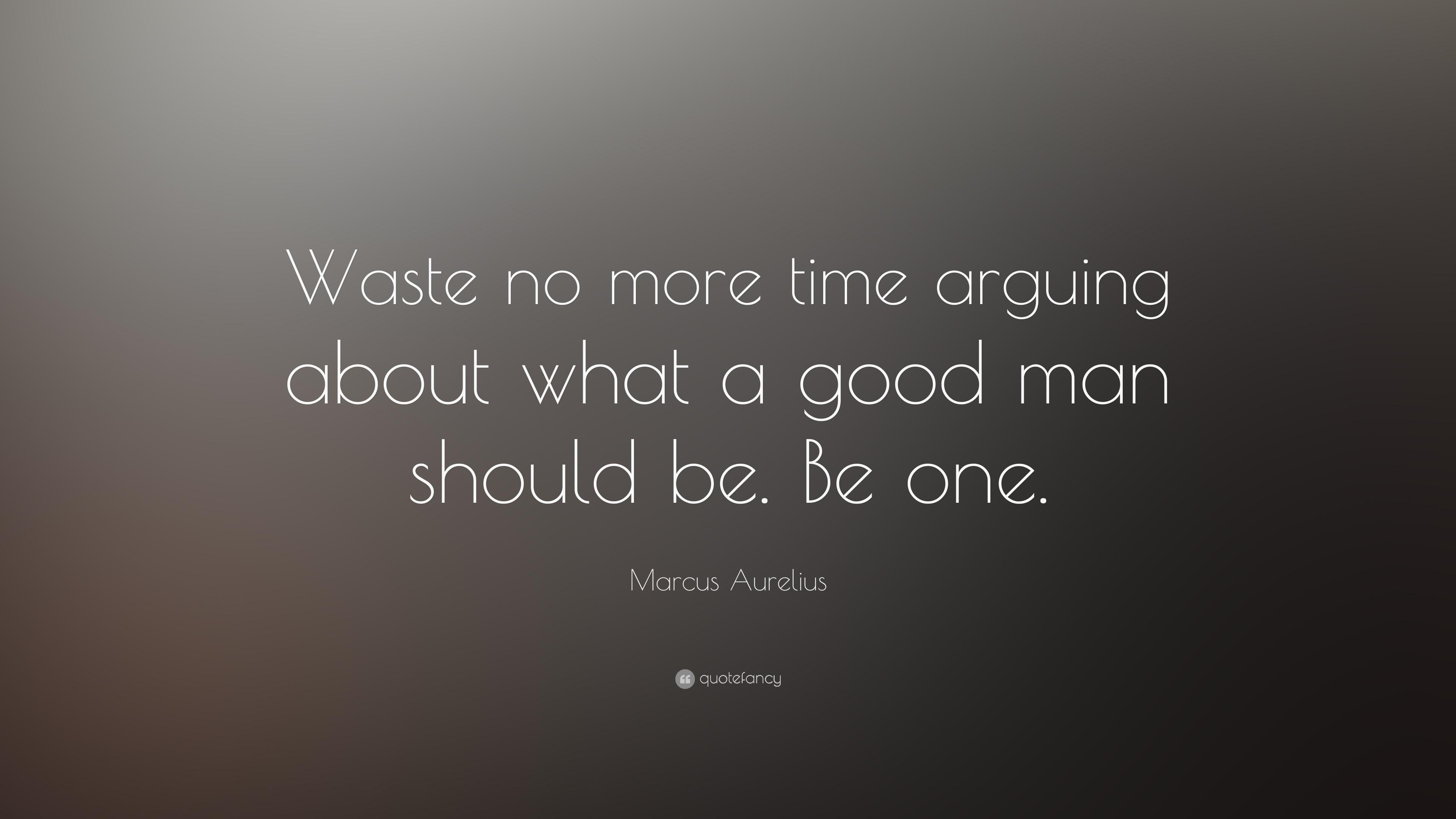 "Marcus Aurelius Quote: ""Waste No More Time Arguing About"
