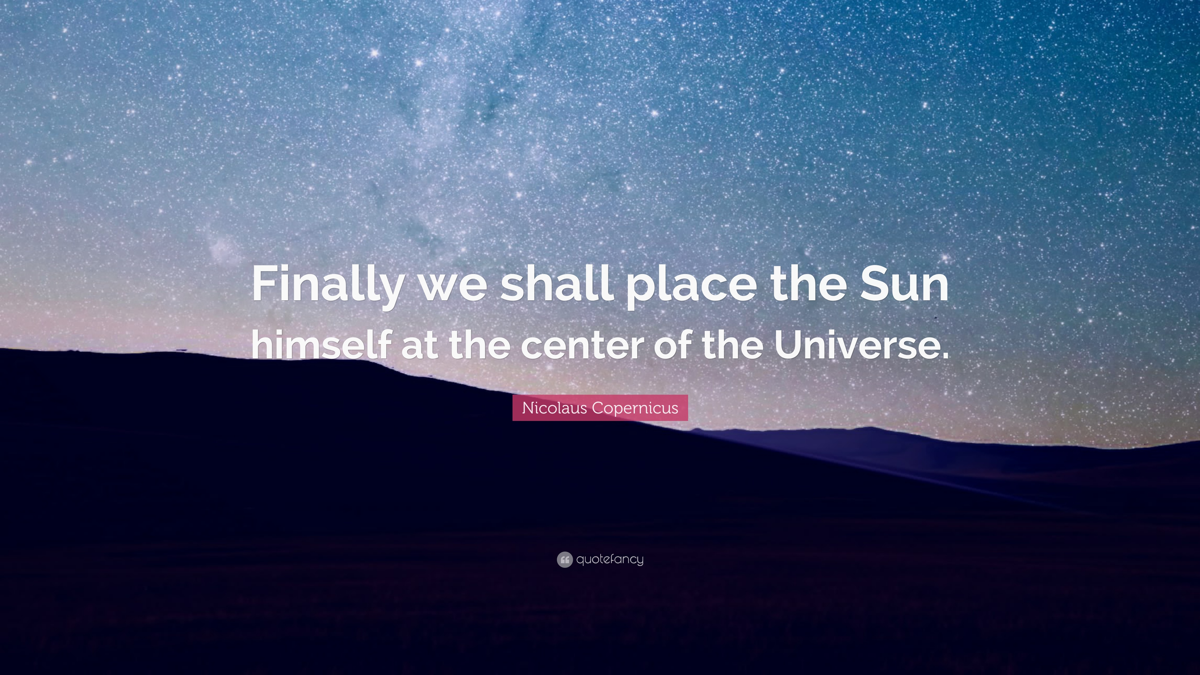 "Nicolaus Copernicus Famous Quotes: Nicolaus Copernicus Quote: ""Finally We Shall Place The Sun"