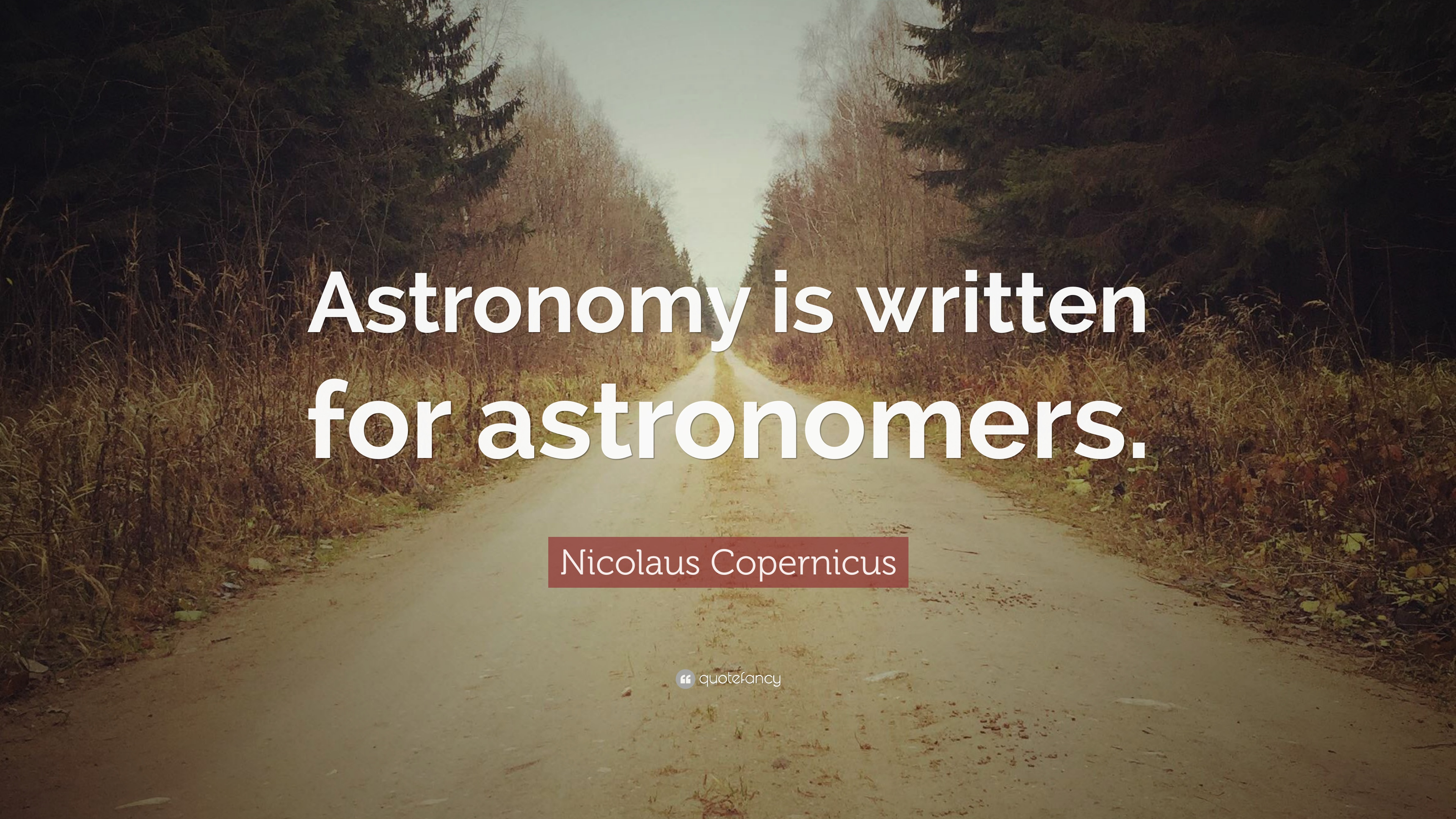 "Nicolaus Copernicus Famous Quotes: Nicolaus Copernicus Quote: ""Astronomy Is Written For"