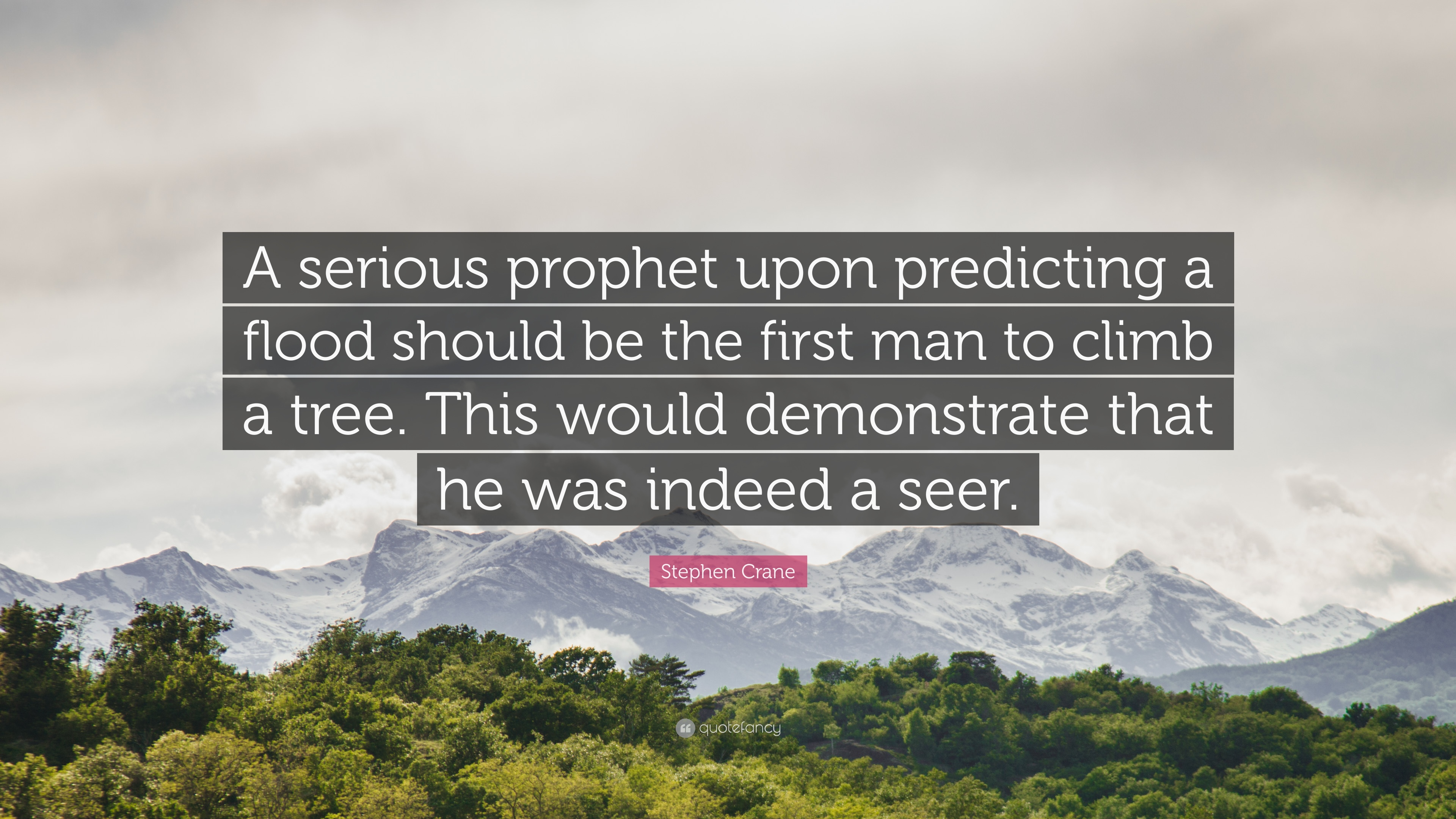 Stephen Crane Quote A Serious Prophet Upon Predicting A