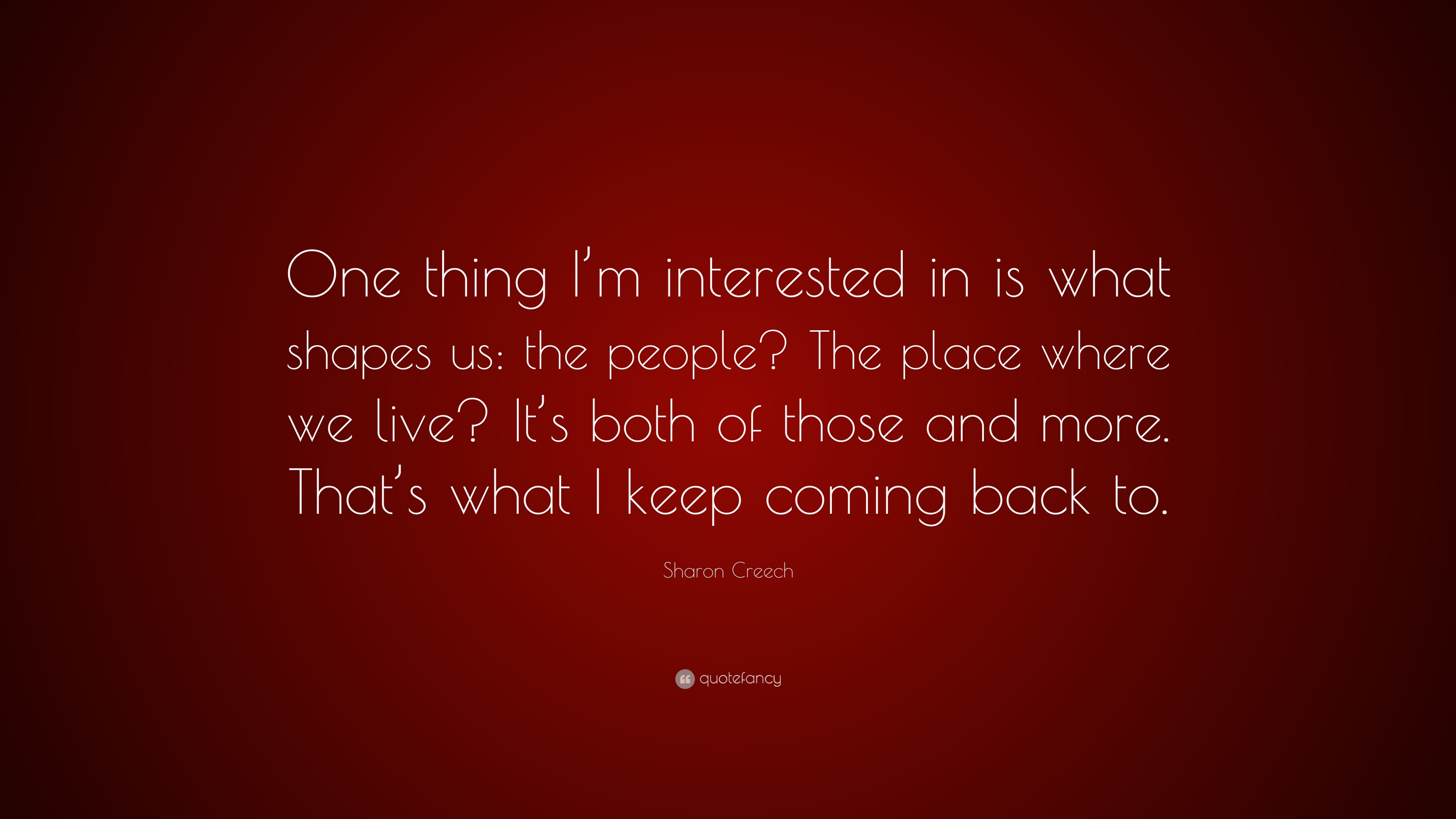 Sharon Creech Quote One Thing Im Interested In Is What Shapes Us