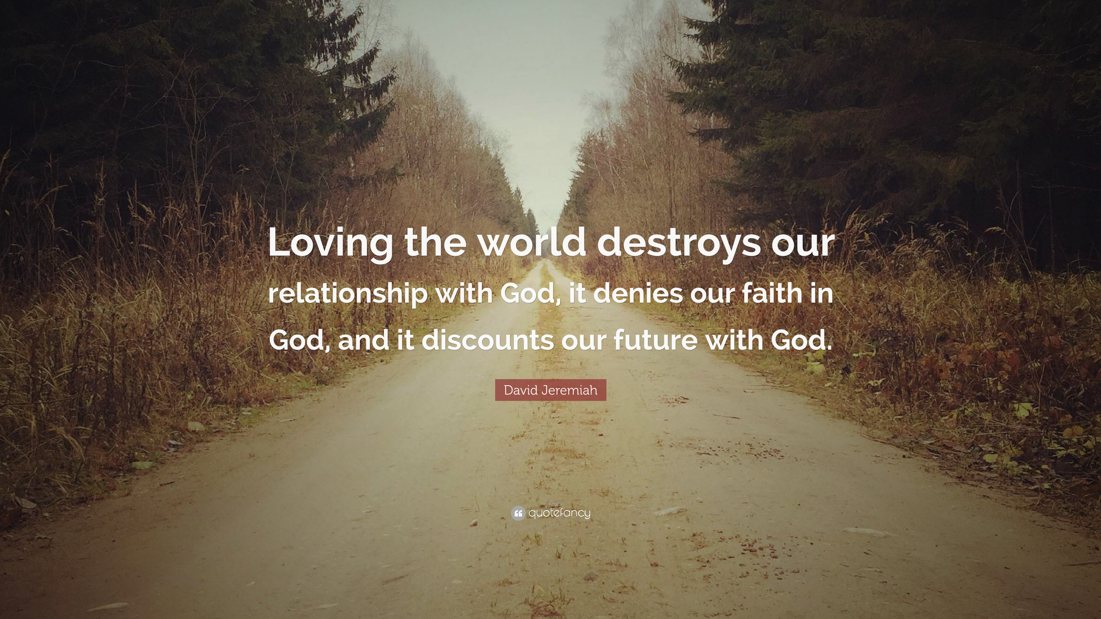 """David Jeremiah Quote: """"Loving The World Destroys Our"""