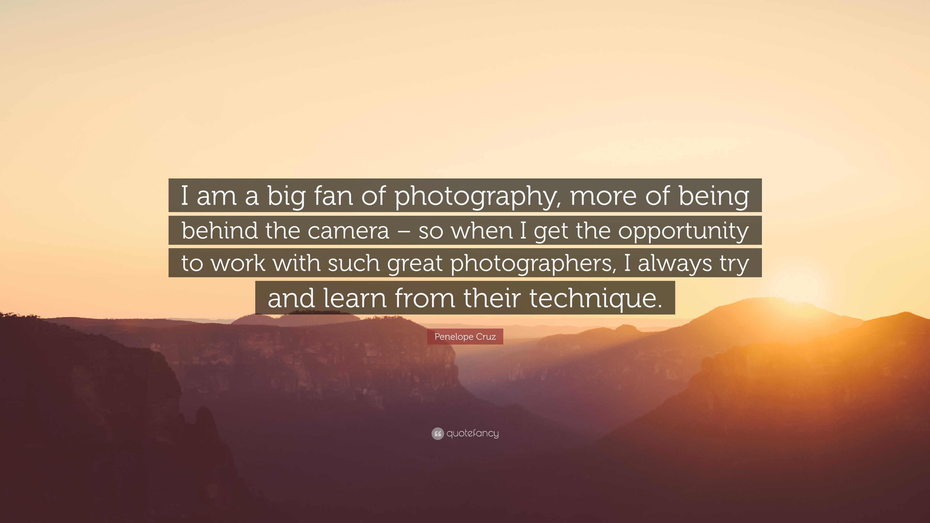 Penelope Cruz Quote I Am A Big Fan Of Photography More Of Being