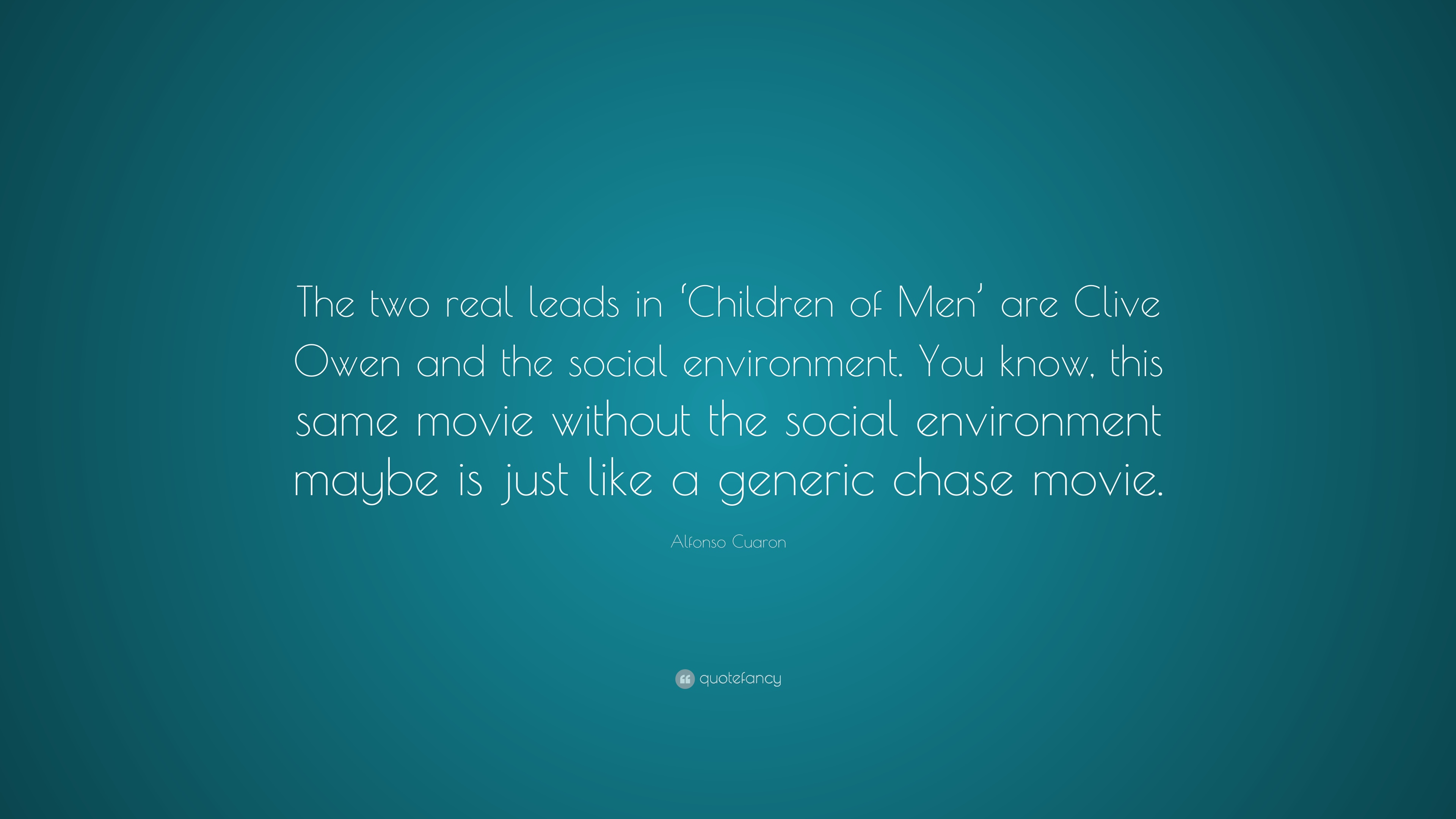 Alfonso Cuaron Quote The Two Real Leads In Children Of Men Are