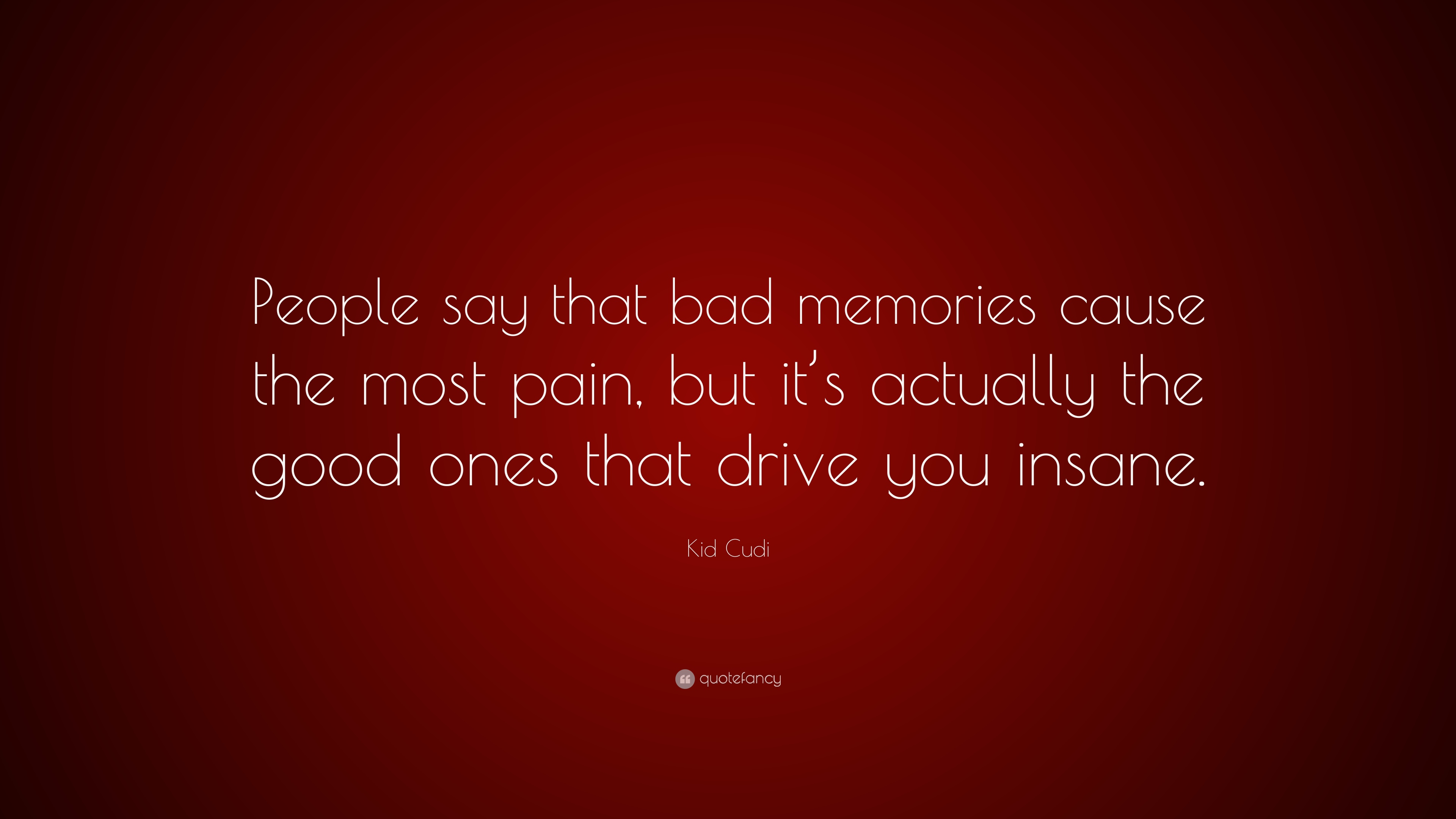 """kid cudi quote """"people say that bad memories cause the most pain"""