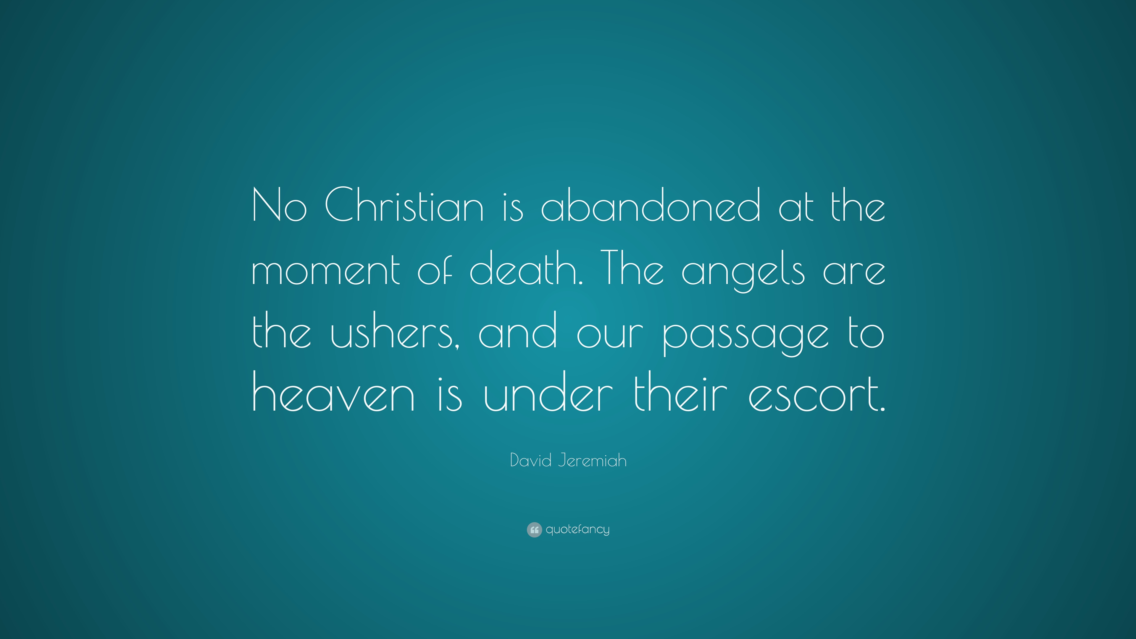 "David Jeremiah Quote: ""No Christian is abandoned at the ..."