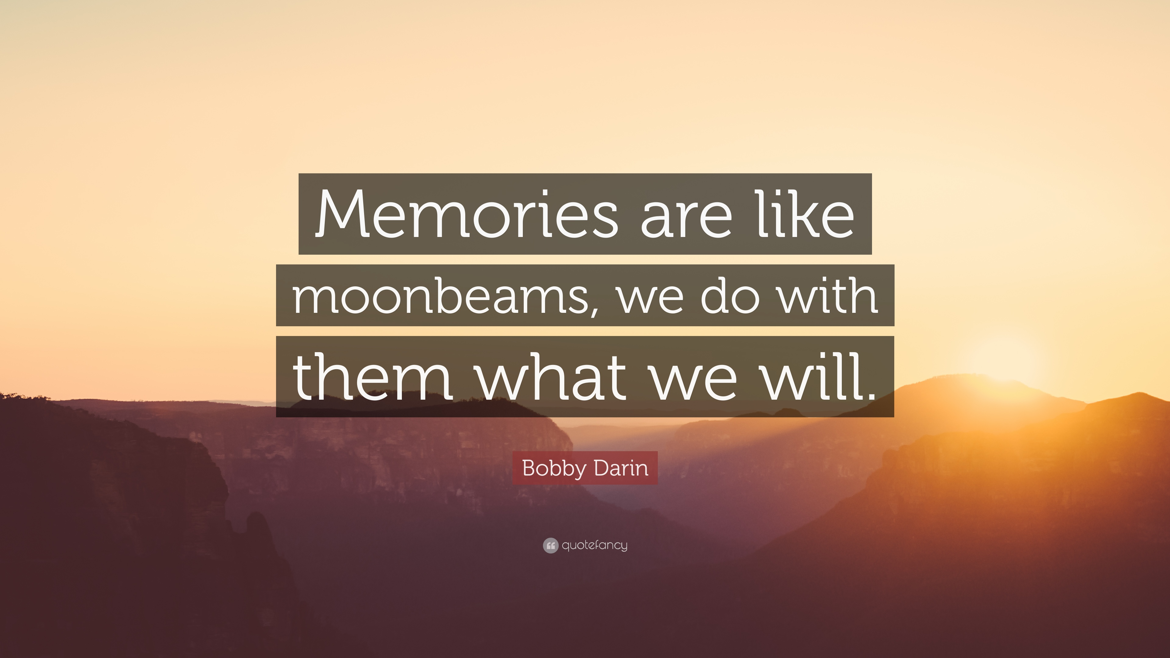 Bobby Darin Quote Memories Are Like Moonbeams We Do With Them