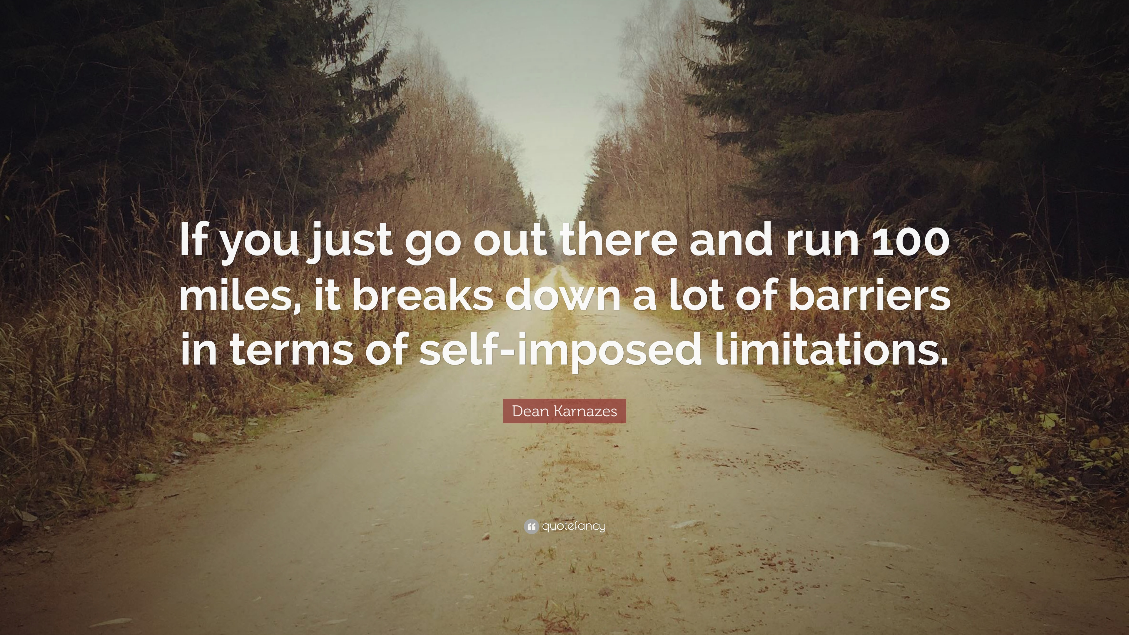 """Running Quotes 100 Wallpapers: Dean Karnazes Quote: """"If You Just Go Out There And Run 100"""