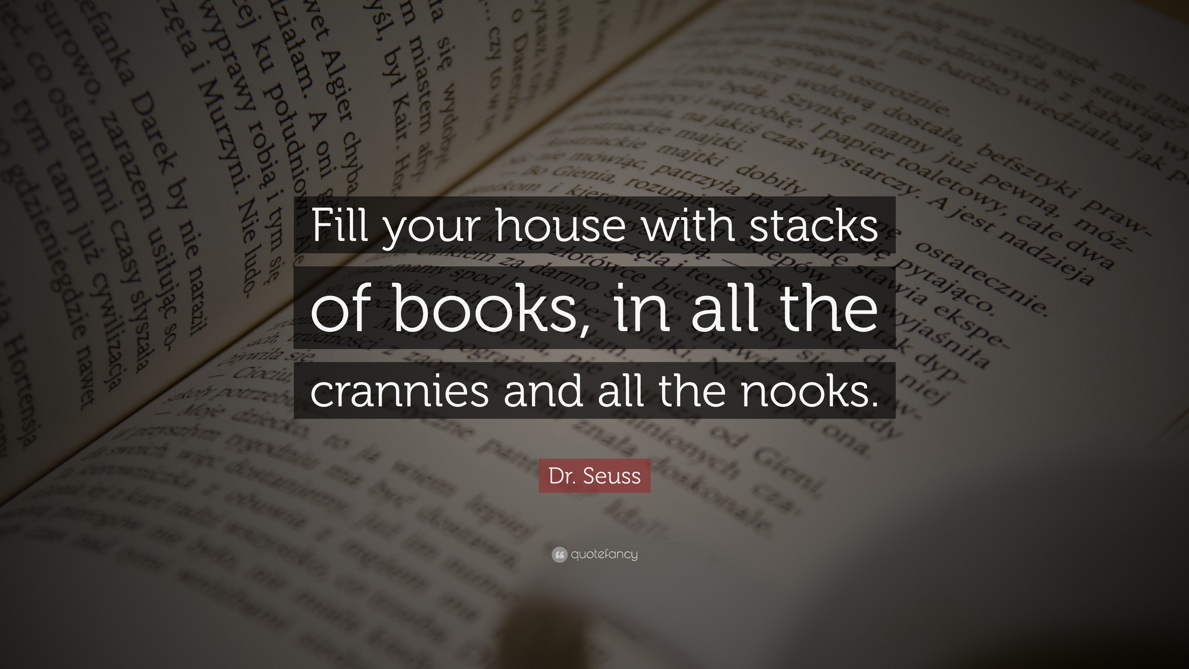Dr Seuss Quote Fill your house with stacks of books in all the