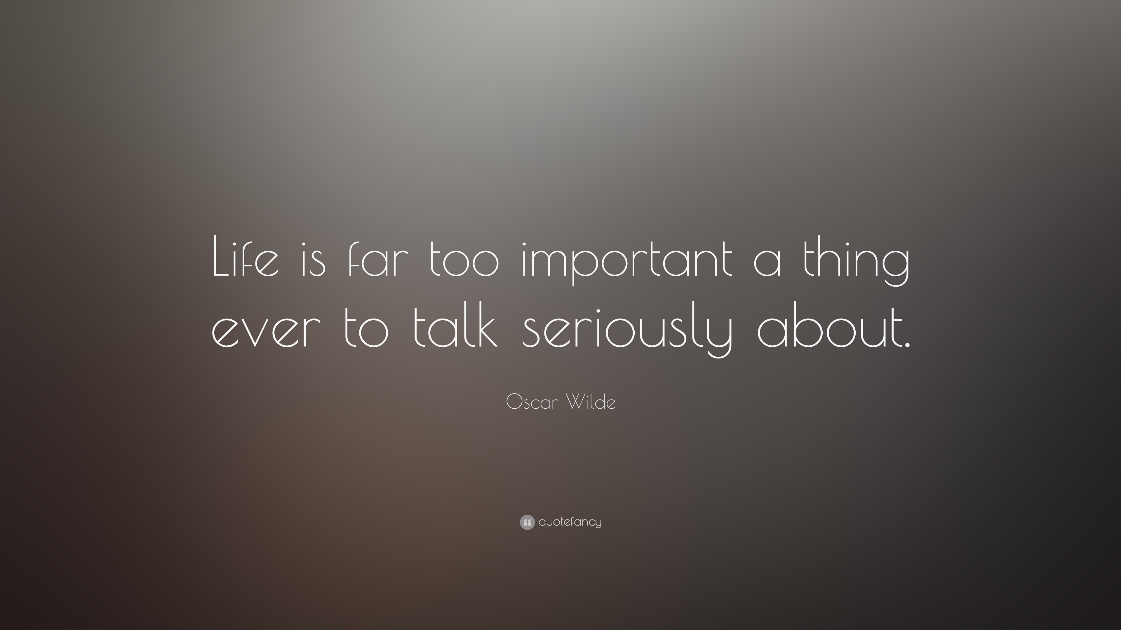 "Quotes About Life Oscar Wilde Quote ""Life Is Far Too Important A Thing Ever To Talk"