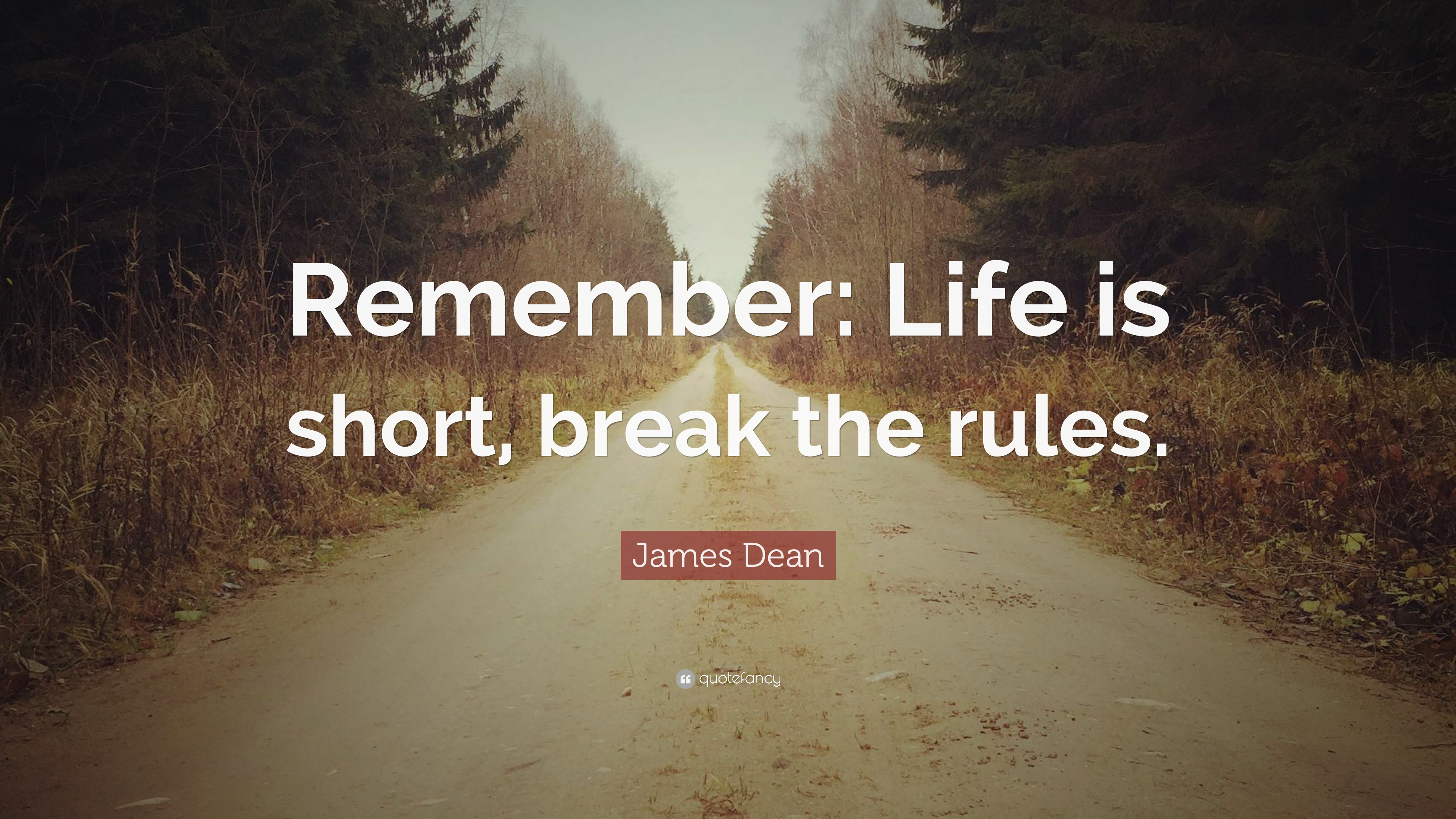 Nice James Dean Quote: U201cRemember: Life Is Short, Break The Rules.u201d