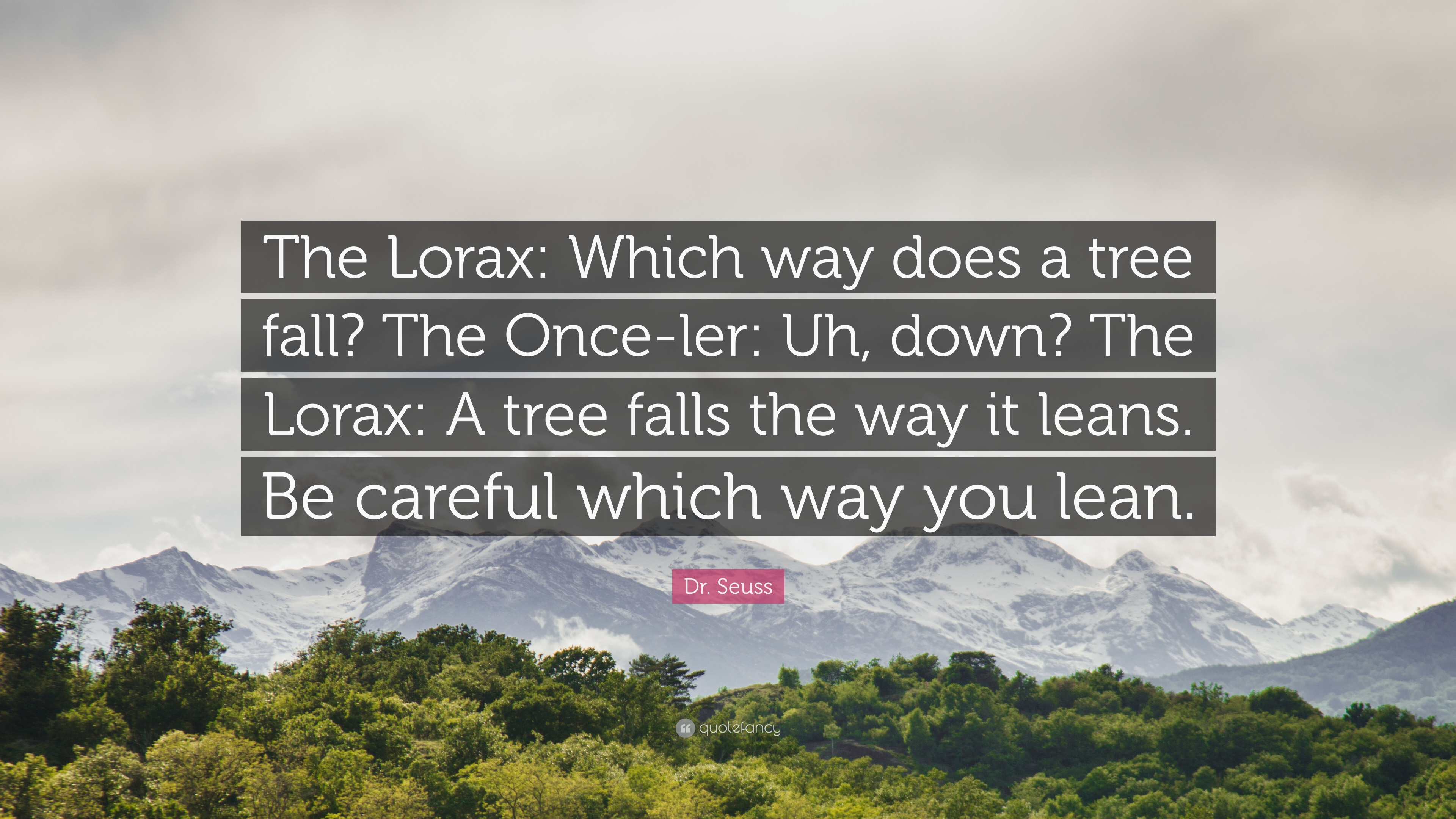 Dr Seuss Quote The Lorax Which Way Does A Tree Fall The Once Ler Uh Down The Lorax A Tree Falls The Way It Leans Be Careful Whic 12 Wallpapers Quotefancy