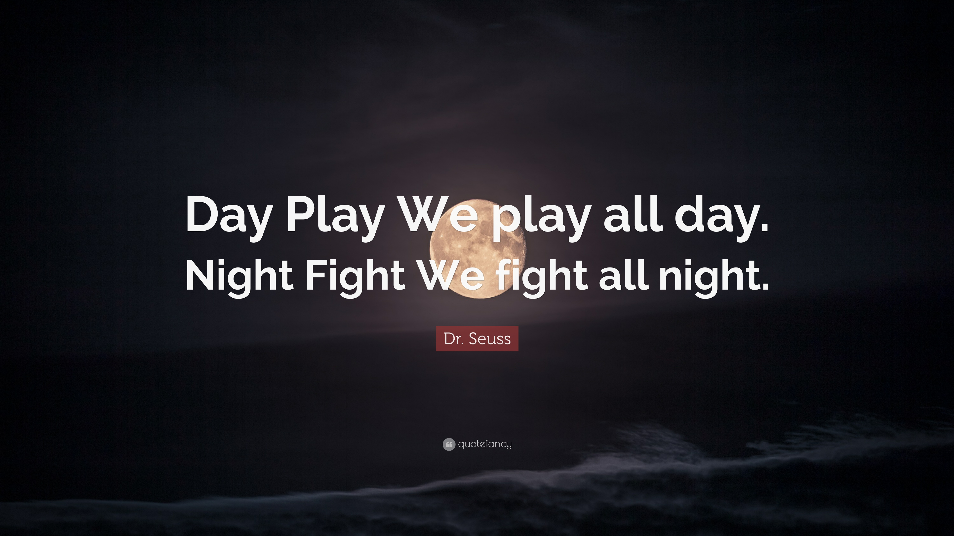 Dr Seuss Quote Day Play We All Night Fight