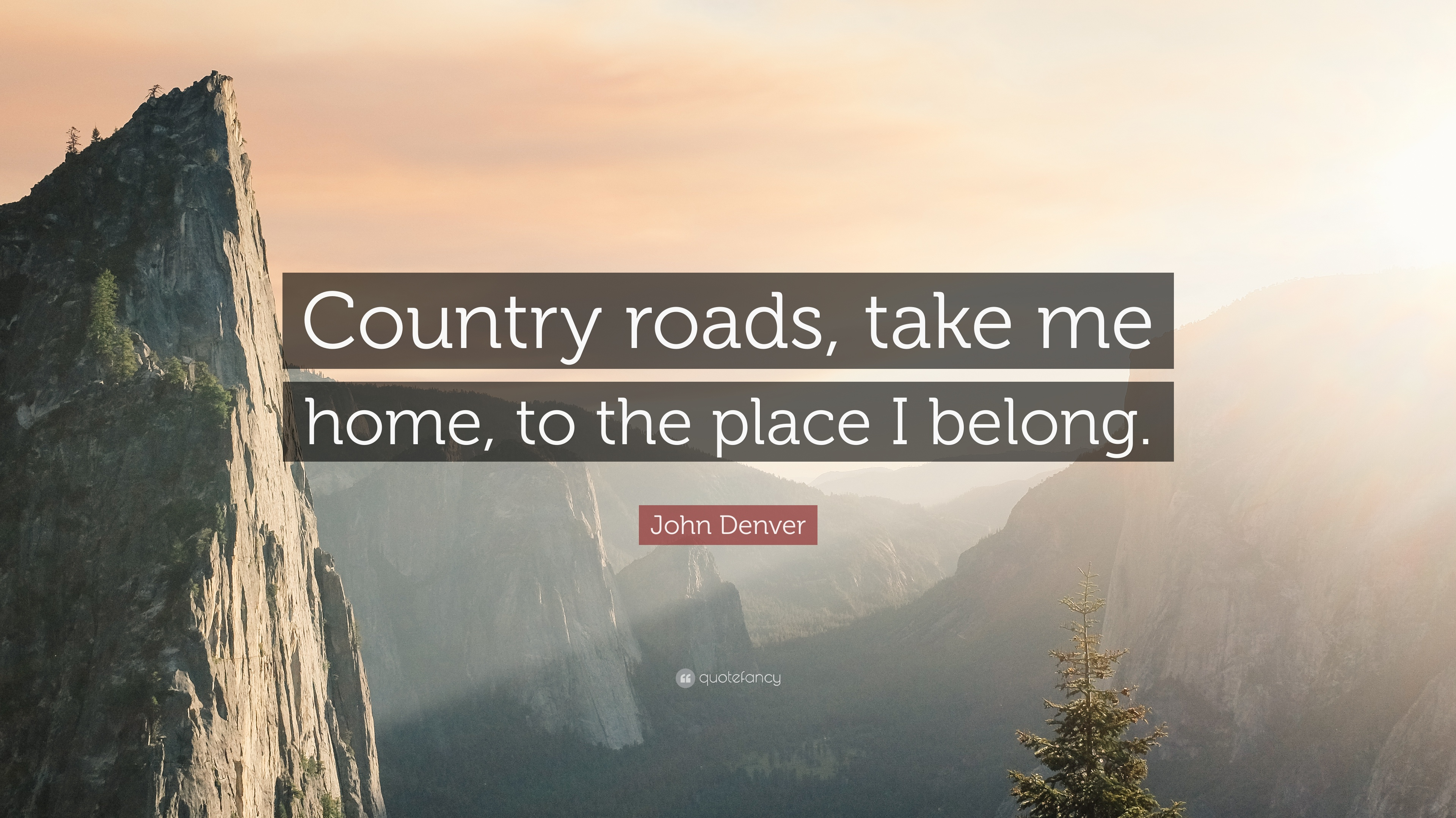 John Denver Quote Country roads take me home to the place I