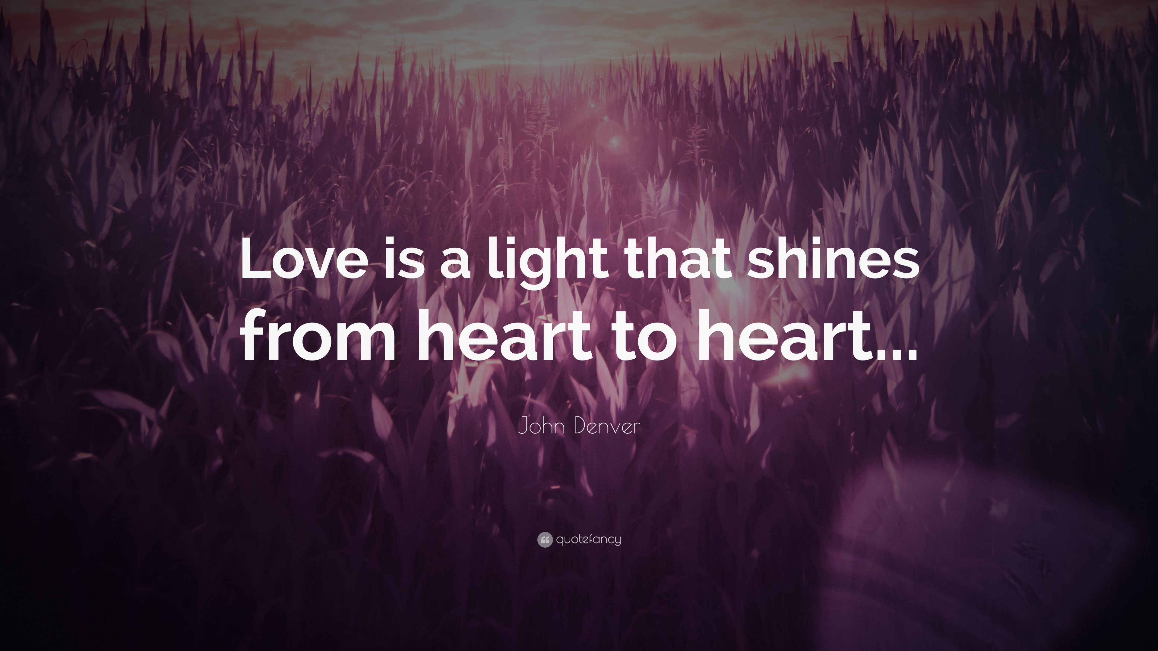 John Denver Quote Love Is A Light That Shines From Heart To Heart