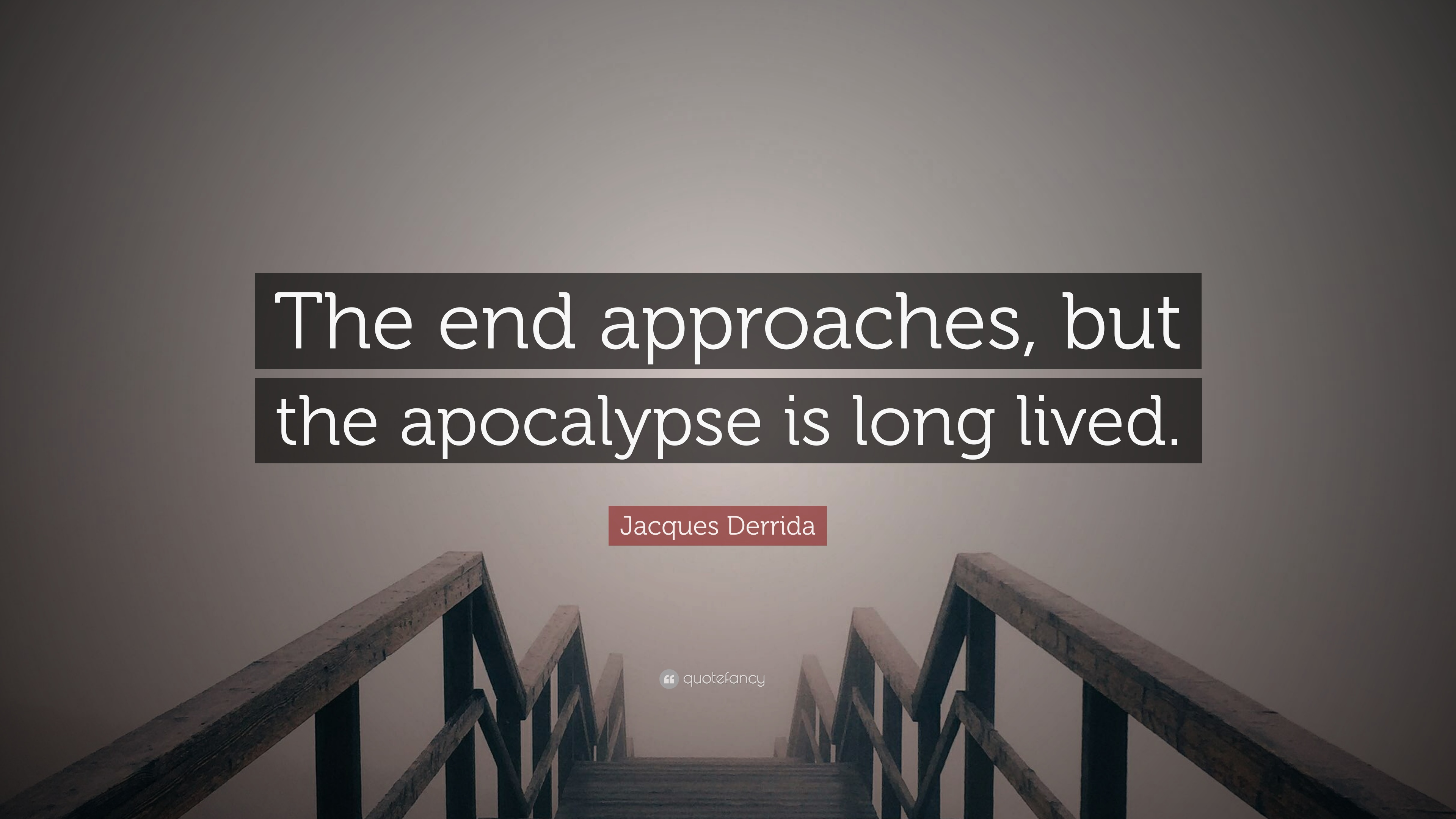 "Jacques Derrida Quote: ""The end approaches, but the apocalypse is ..."
