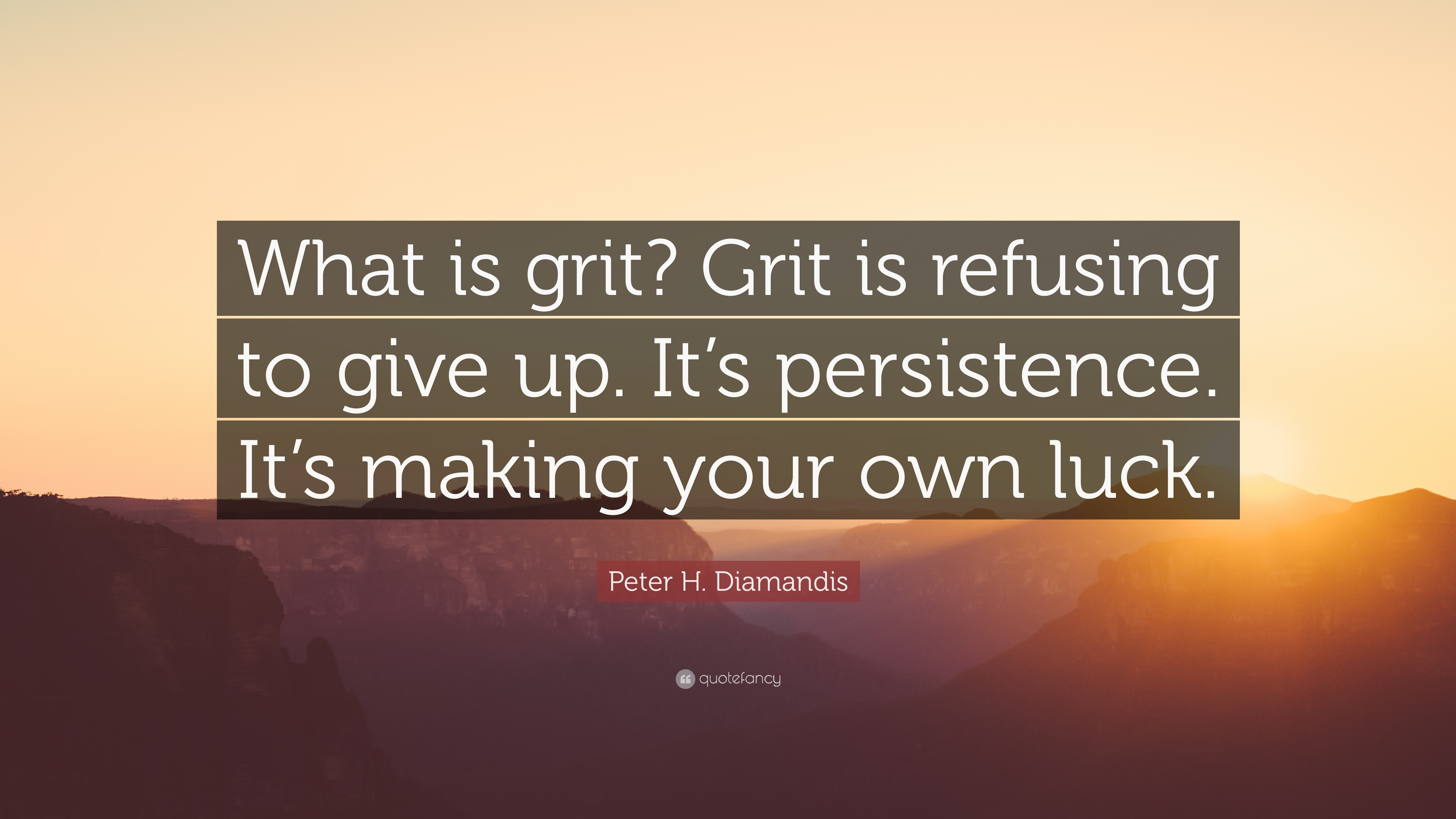 "Motivational Inspirational Quotes: Peter H. Diamandis Quote: ""What Is Grit? Grit Is Refusing"